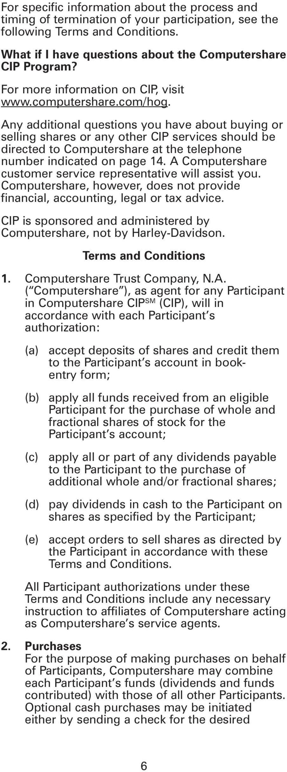 Any additional questions you have about buying or selling shares or any other CIP services should be directed to Computershare at the telephone number indicated on page 14.