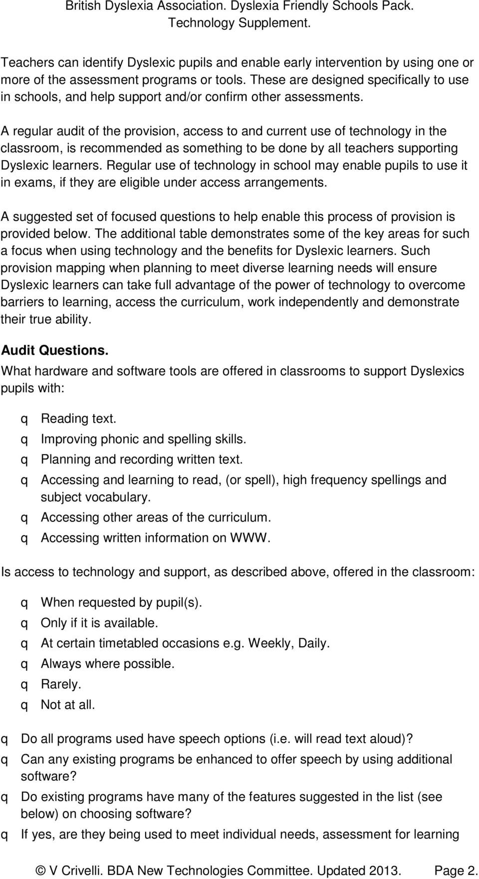 A regular audit of the provision, access to and current use of technology in the classroom, is recommended as something to be done by all teachers supporting Dyslexic learners.