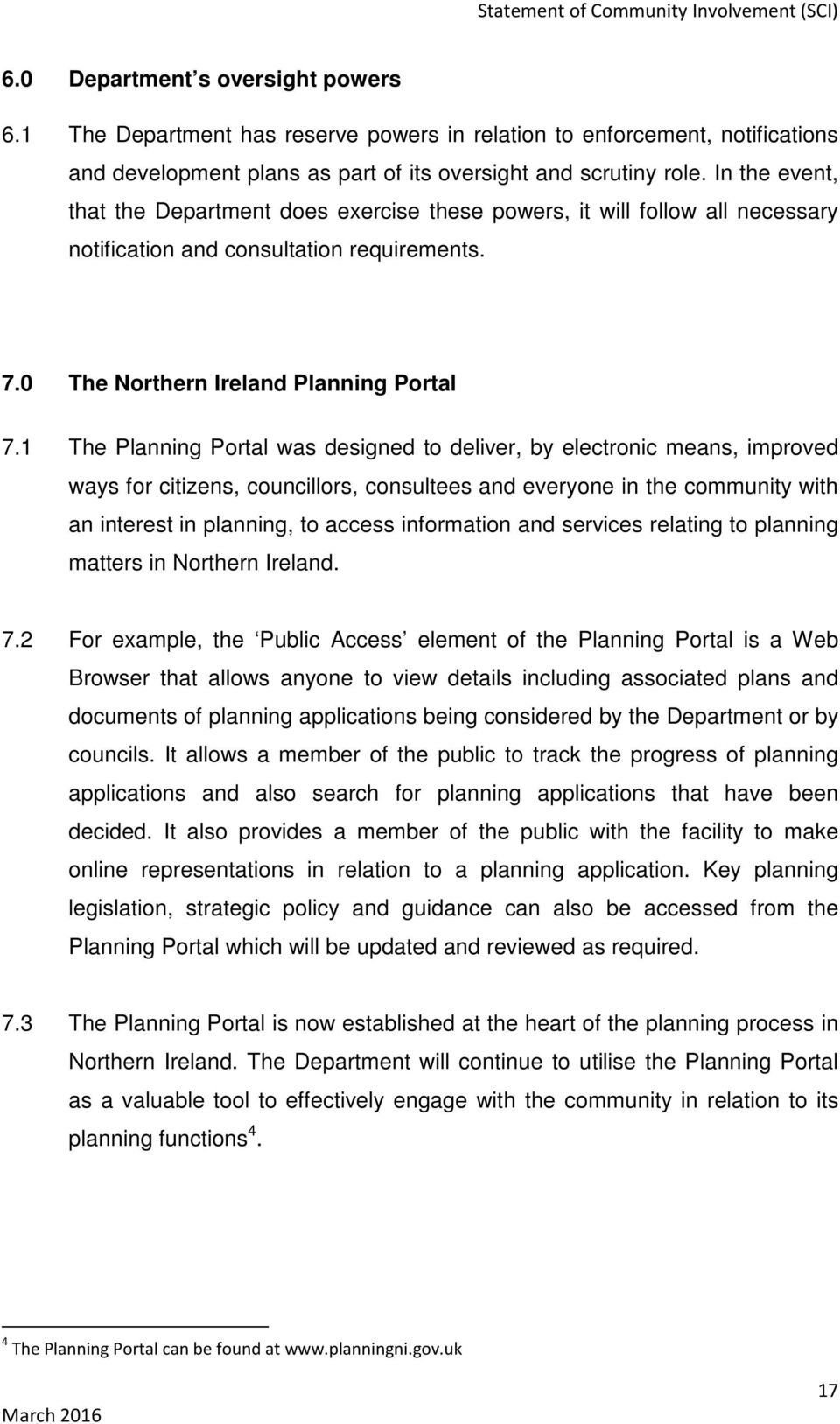 1 The Planning Portal was designed to deliver, by electronic means, improved ways for citizens, councillors, consultees and everyone in the community with an interest in planning, to access