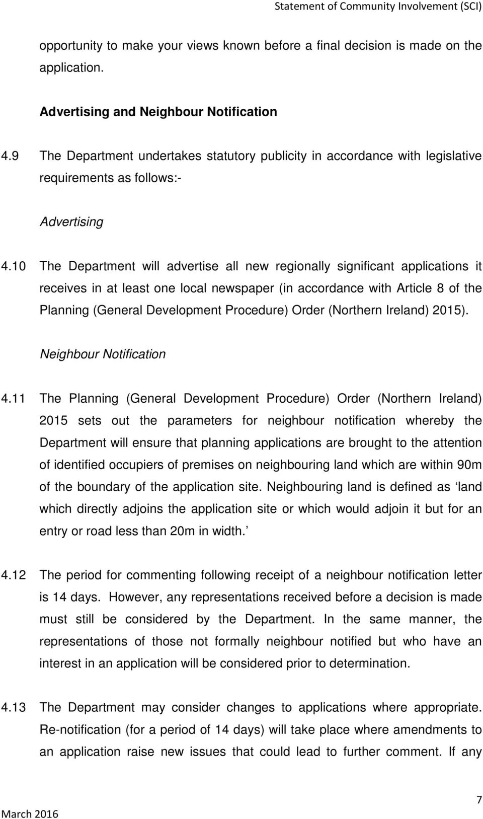 10 The Department will advertise all new regionally significant applications it receives in at least one local newspaper (in accordance with Article 8 of the Planning (General Development Procedure)
