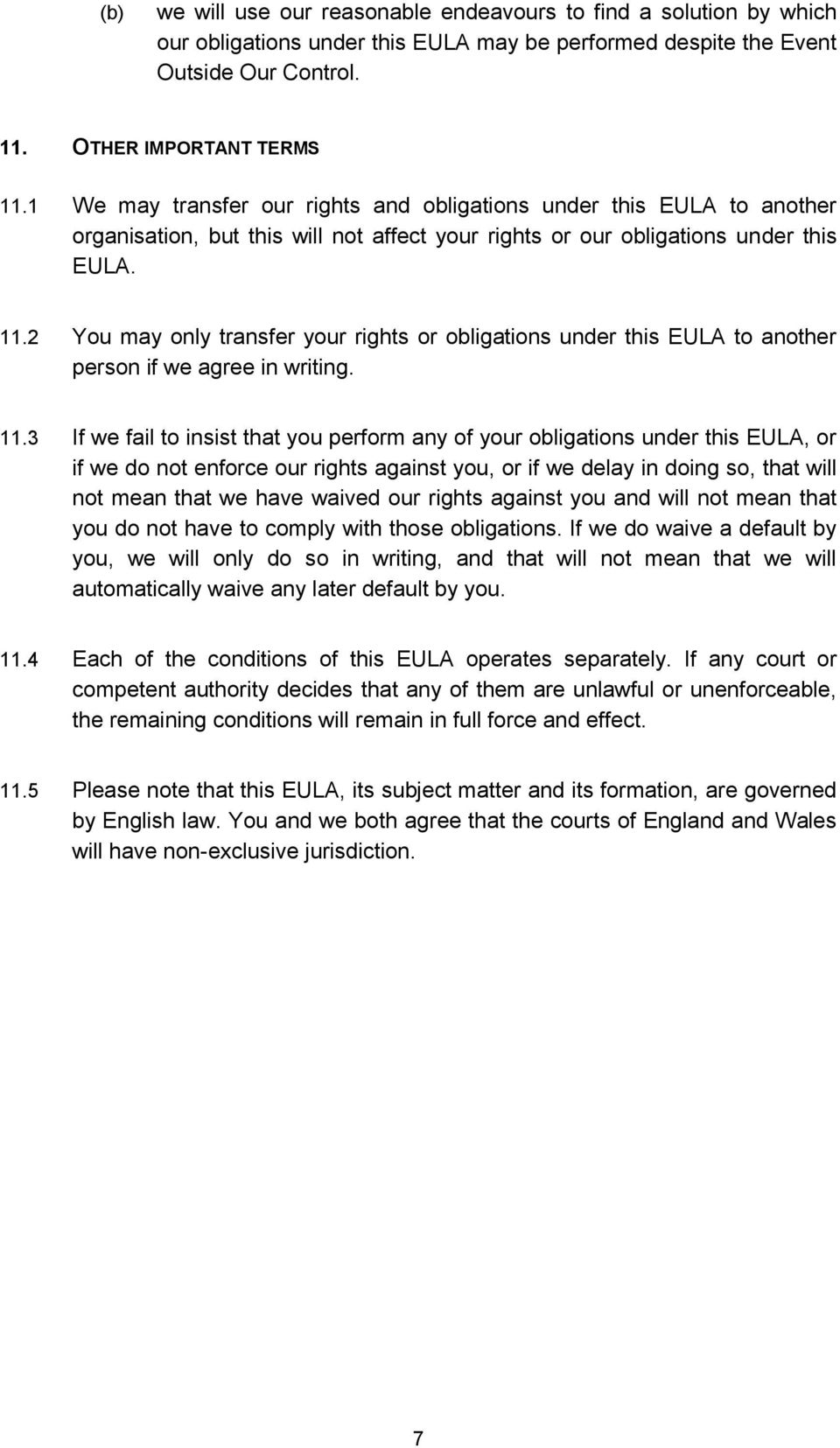 2 You may only transfer your rights or obligations under this EULA to another person if we agree in writing. 11.