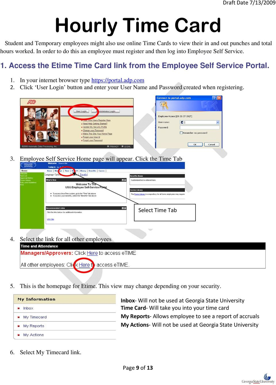 adp.com 2. Click User Login button and enter your User Name and Password created when registering. 3. Employee Self Service Home page will appear. Click the Time Tab Select Time Tab 4.