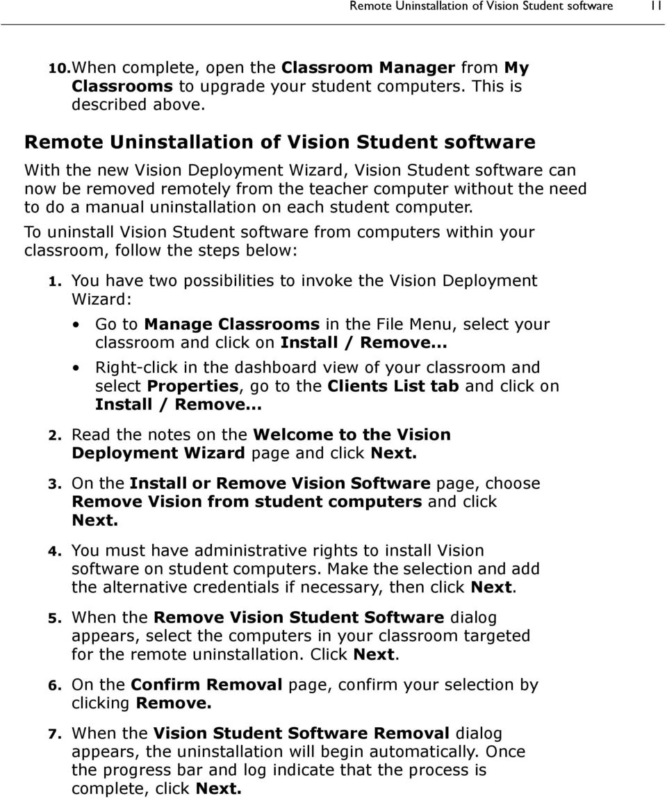 uninstallation on each student computer. To uninstall Vision Student software from computers within your classroom, follow the steps below: 1.