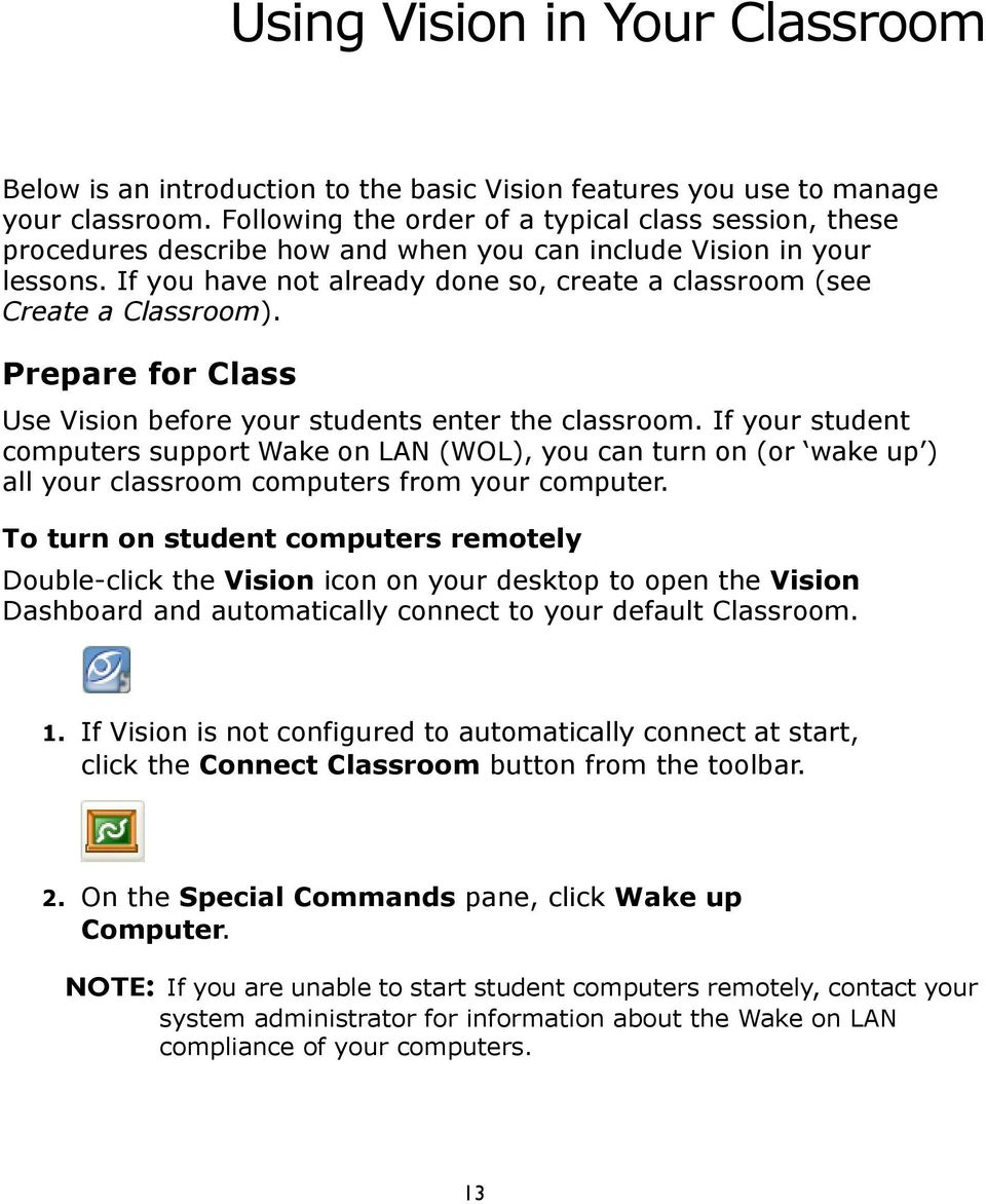 If you have not already done so, create a classroom (see Create a Classroom). Prepare for Class Use Vision before your students enter the classroom.