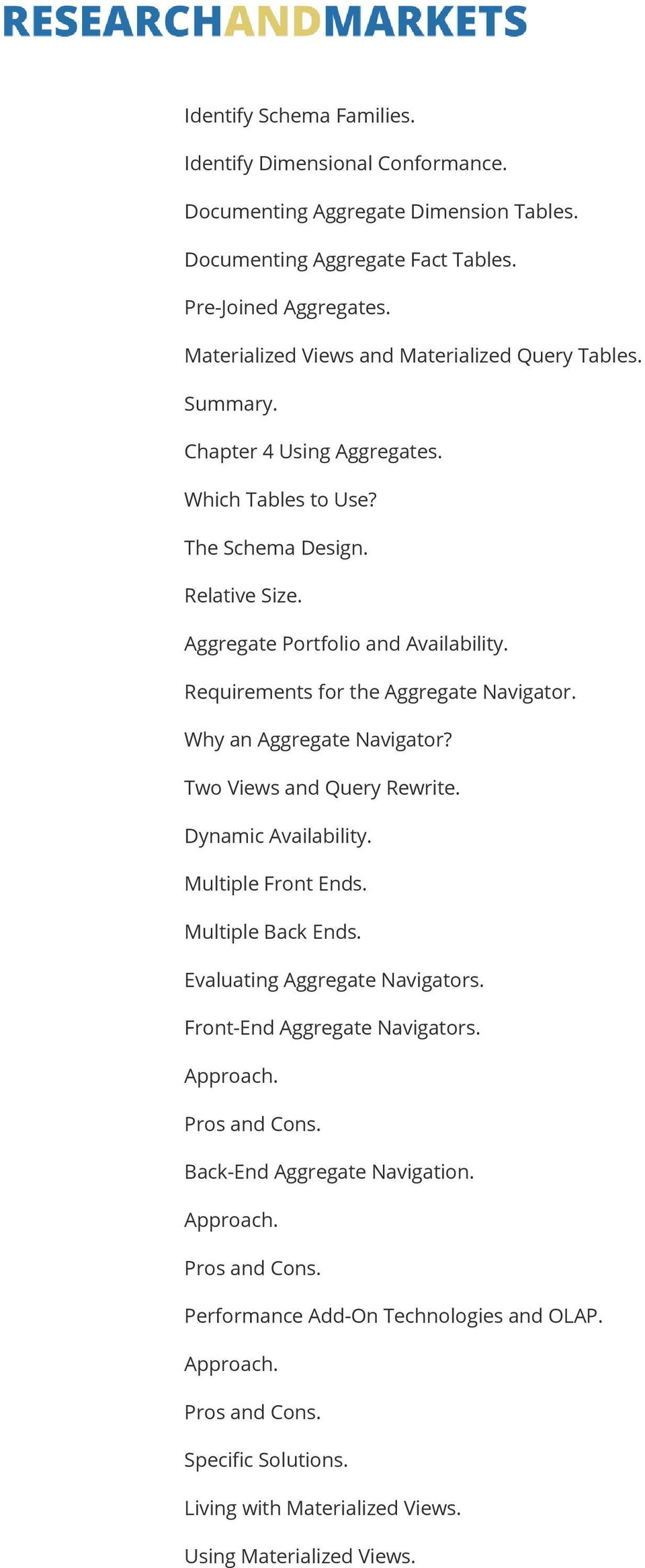 Requirements for the Aggregate Navigator. Why an Aggregate Navigator? Two Views and Query Rewrite. Dynamic Availability. Multiple Front Ends. Multiple Back Ends. Evaluating Aggregate Navigators.