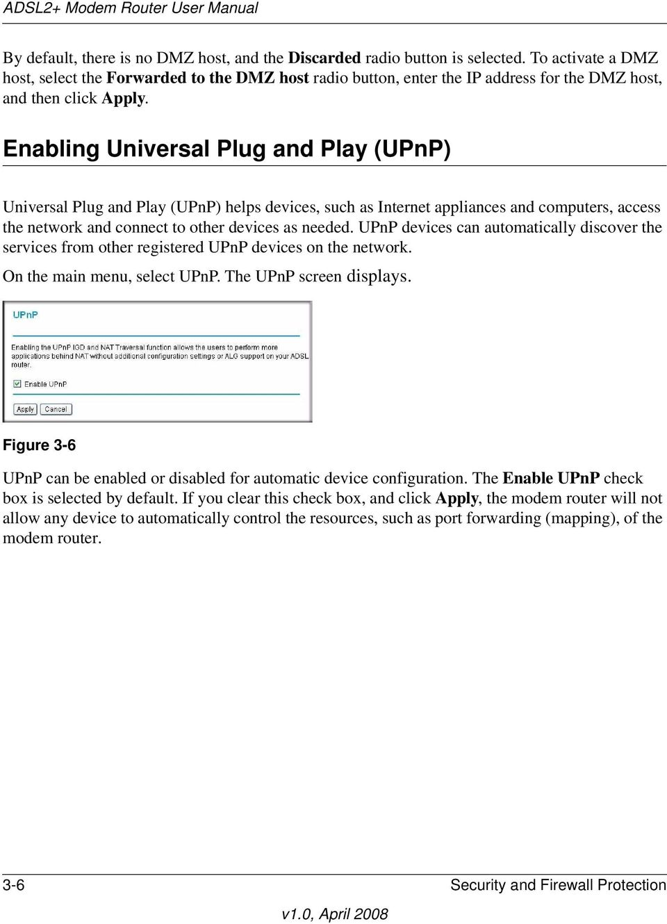 Enabling Universal Plug and Play (UPnP) Universal Plug and Play (UPnP) helps devices, such as Internet appliances and computers, access the network and connect to other devices as needed.