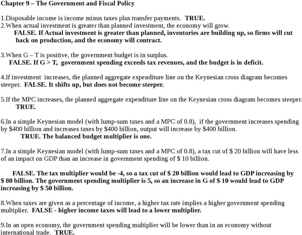 When G T is positive, the government budget is in surplus. FALSE. If G > T, government spending exceeds tax revenues, and the budget is in deficit. 4.