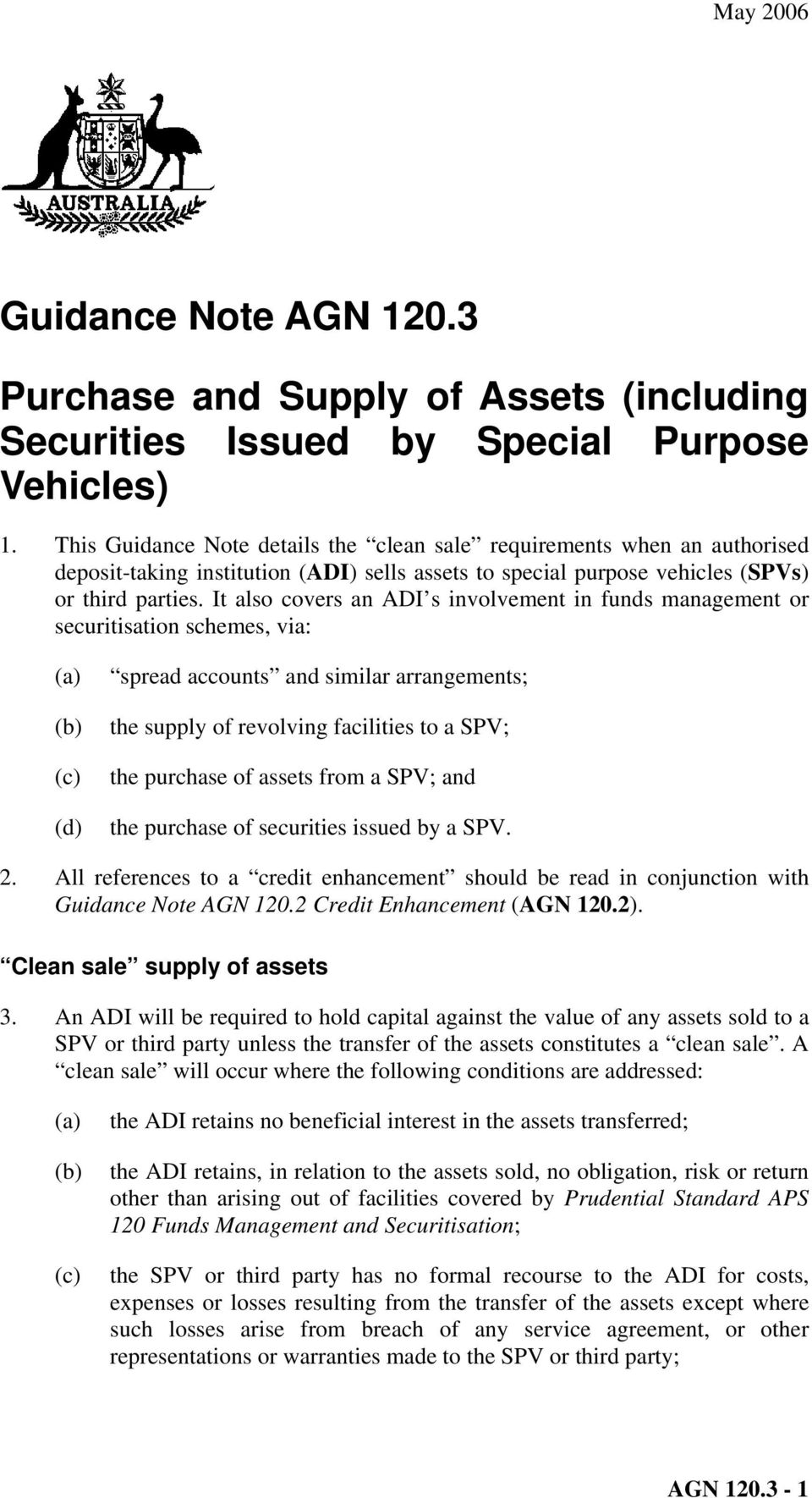 It also covers an ADI s involvement in funds management or securitisation schemes, via: spread accounts and similar arrangements; the supply of revolving facilities to a SPV; the purchase of assets