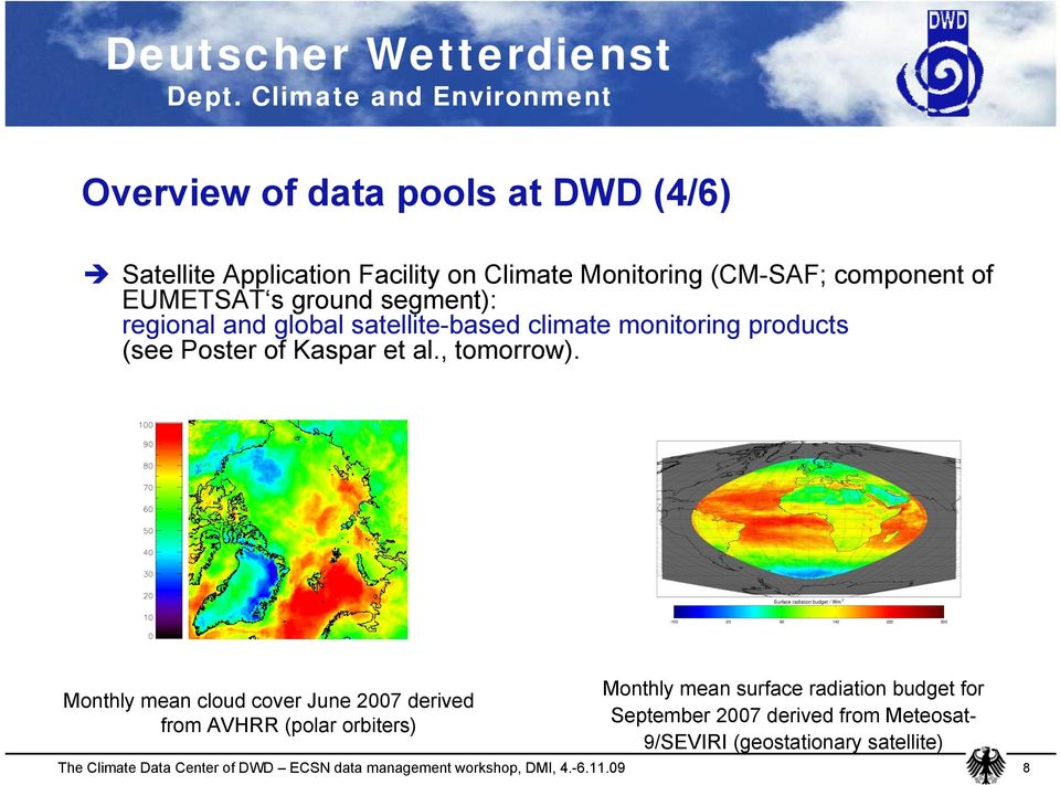 Surface radiation budget / Wm -2-100 -20 60 140 220 300 Monthly mean cloud cover June 2007 derived from AVHRR (polar