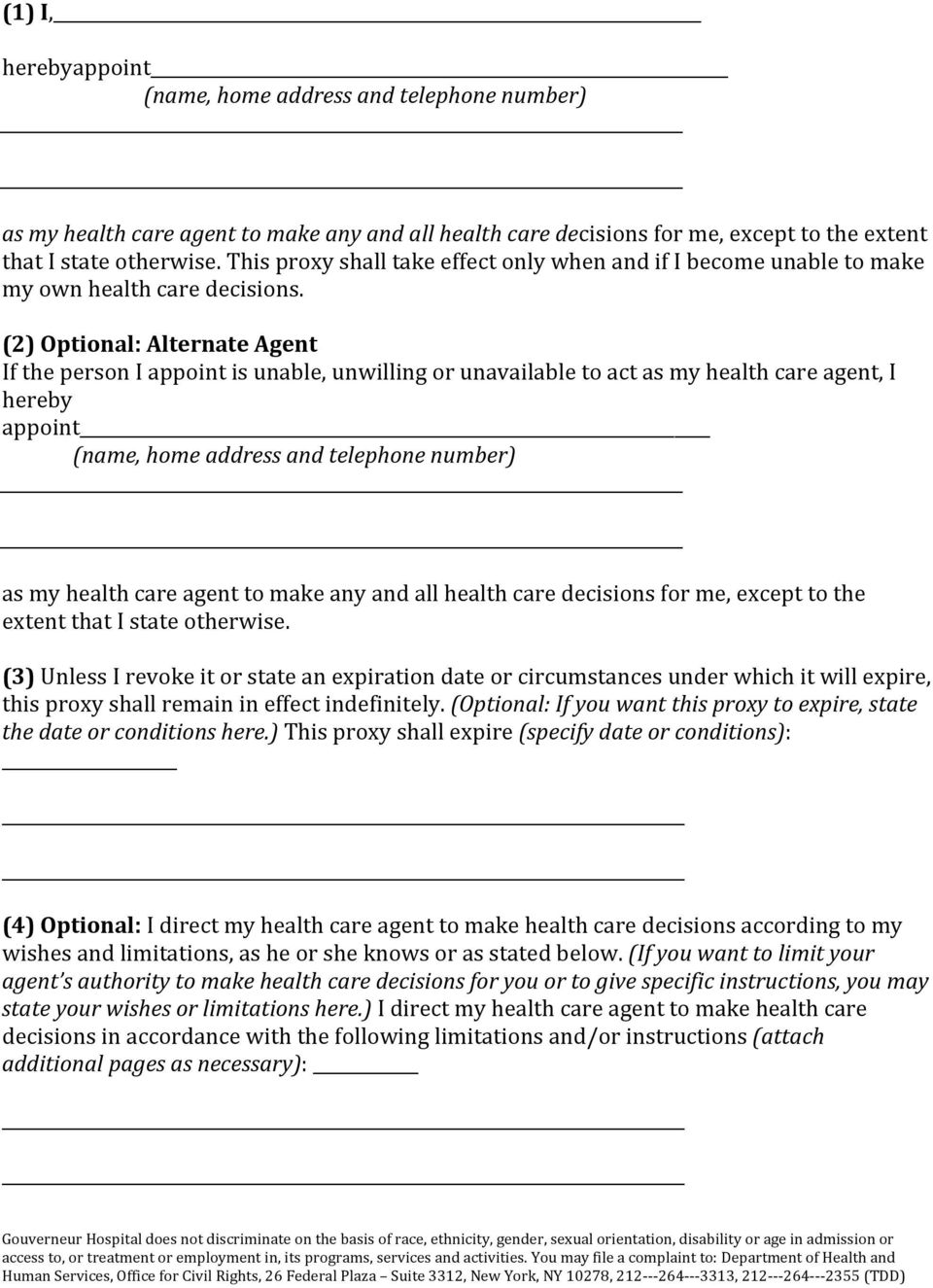 (2) Optional: Alternate Agent If the person I appoint is unable, unwilling or unavailable to act as my health care agent, I hereby appoint (name, home address and telephone number) as my health care