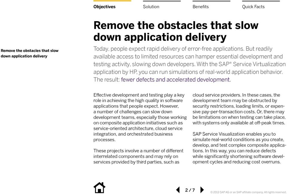 With the SAP Service Virtualization application by HP, you can run simulations of real-world application behavior. The result: fewer defects and accelerated development.