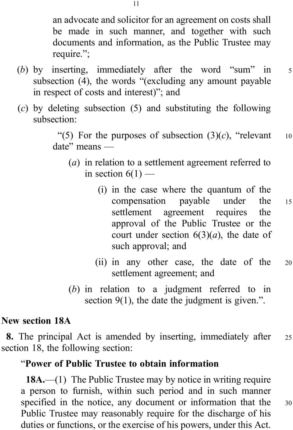 the following subsection: (5) For the purposes of subsection (3)(c), relevant date means (a) in relation to a settlement agreement referred to in section 6(1) (i) in the case where the quantum of the