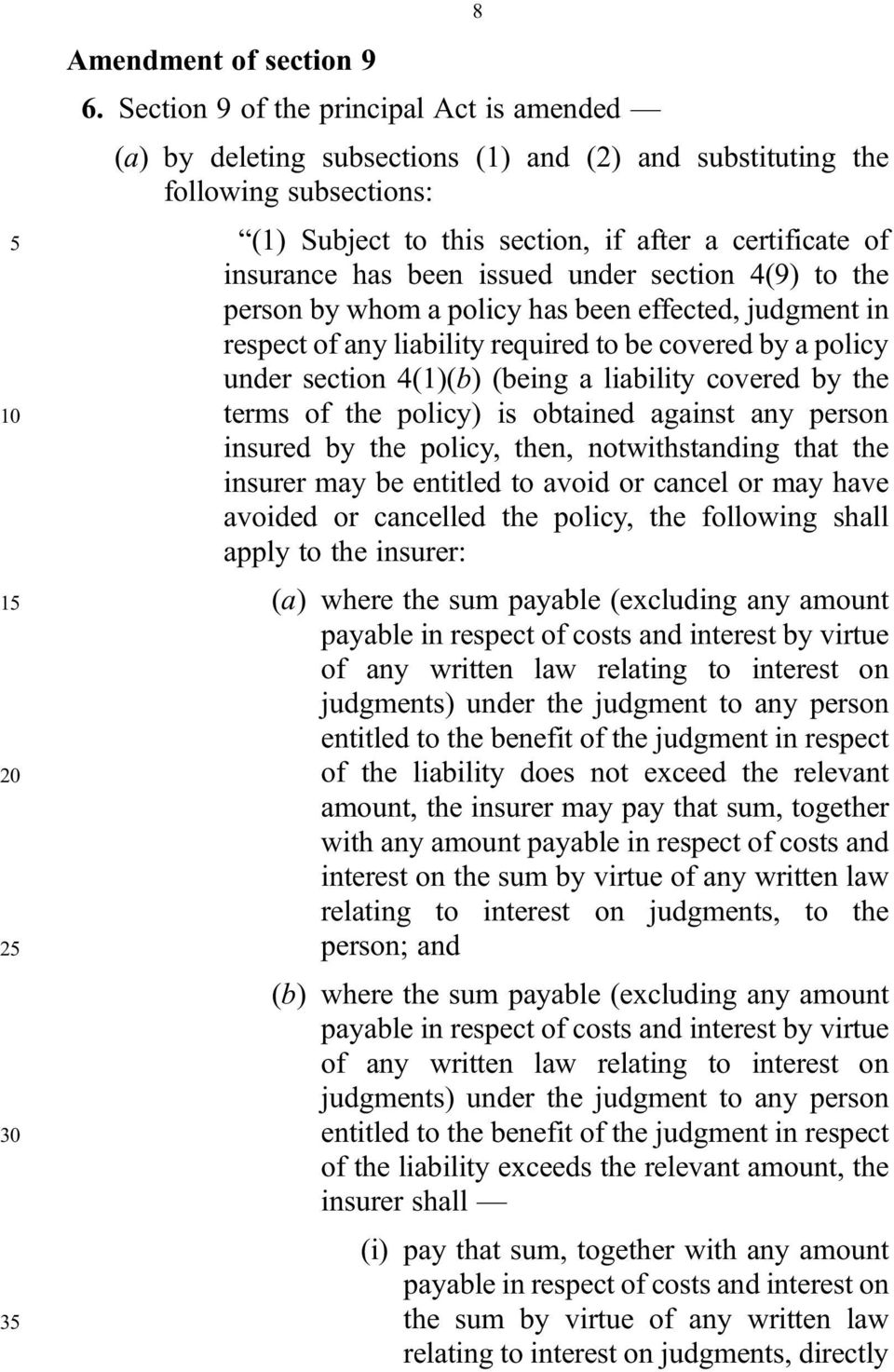 been issued under section 4(9) to the person by whom a policy has been effected, judgment in respect of any liability required to be covered by a policy under section 4(1)(b) (being a liability