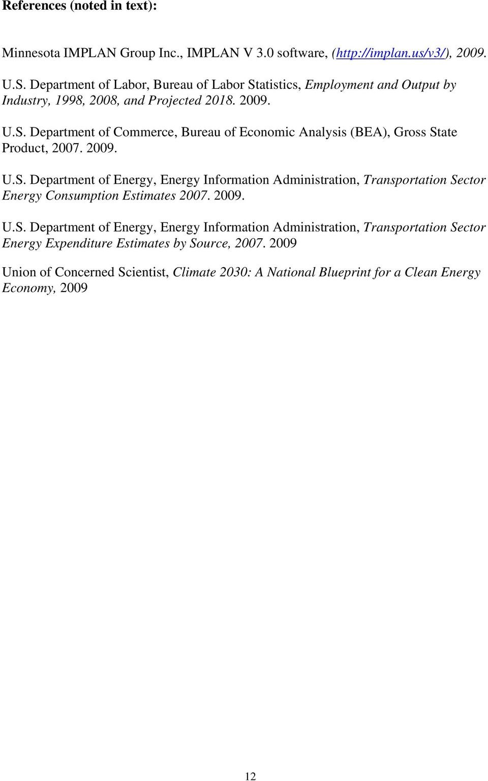 2009. U.S. Department of Energy, Energy Information Administration, Transportation Sector Energy Consumption Estimates 2007. 2009. U.S. Department of Energy, Energy Information Administration, Transportation Sector Energy Expenditure Estimates by Source, 2007.