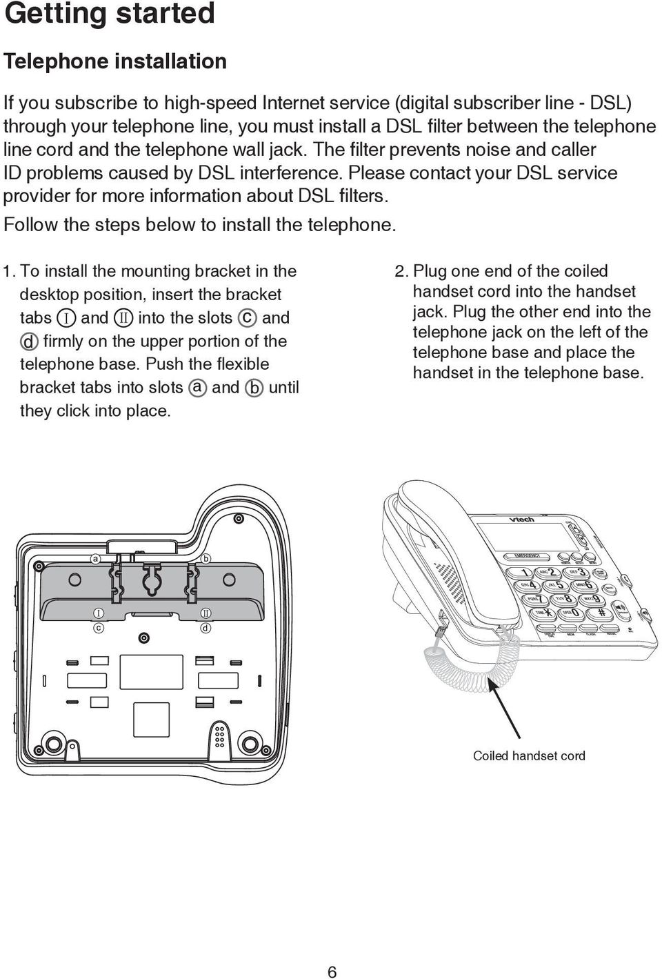 Follow the steps below to install the telephone. 1.