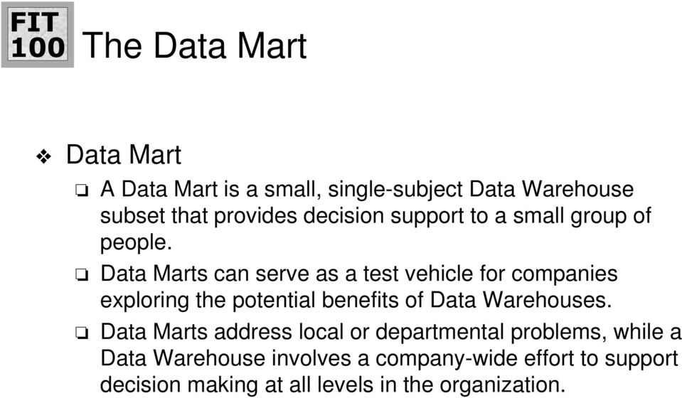 Data Marts can serve as a test vehicle for companies exploring the potential benefits of Data