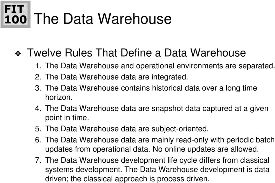 The Data Warehouse data are subject-oriented. 6. The Data Warehouse data are mainly read-only with periodic batch updates from operational data.