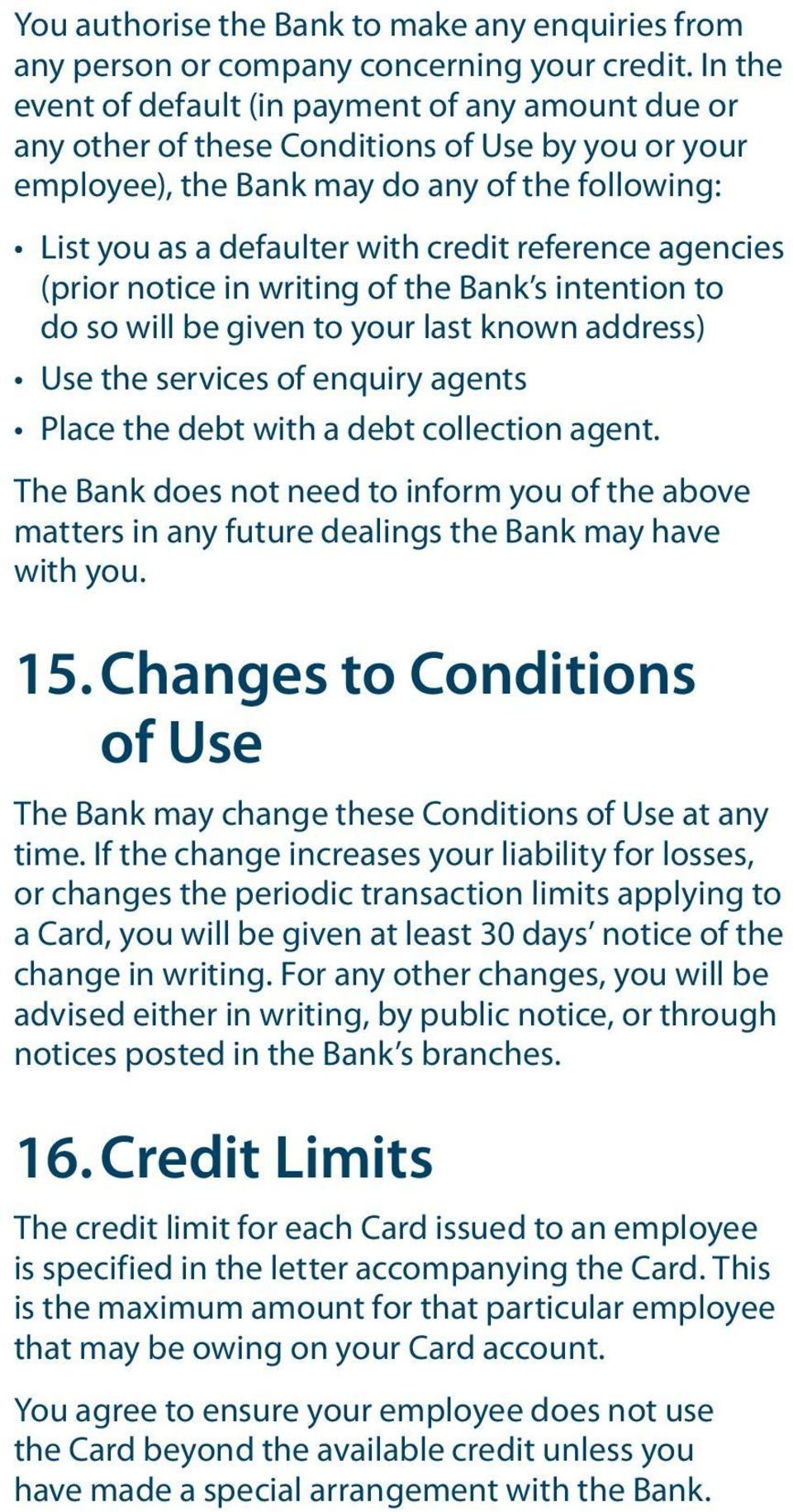 reference agencies (prior notice in writing of the Bank s intention to do so will be given to your last known address) Use the services of enquiry agents Place the debt with a debt collection agent.