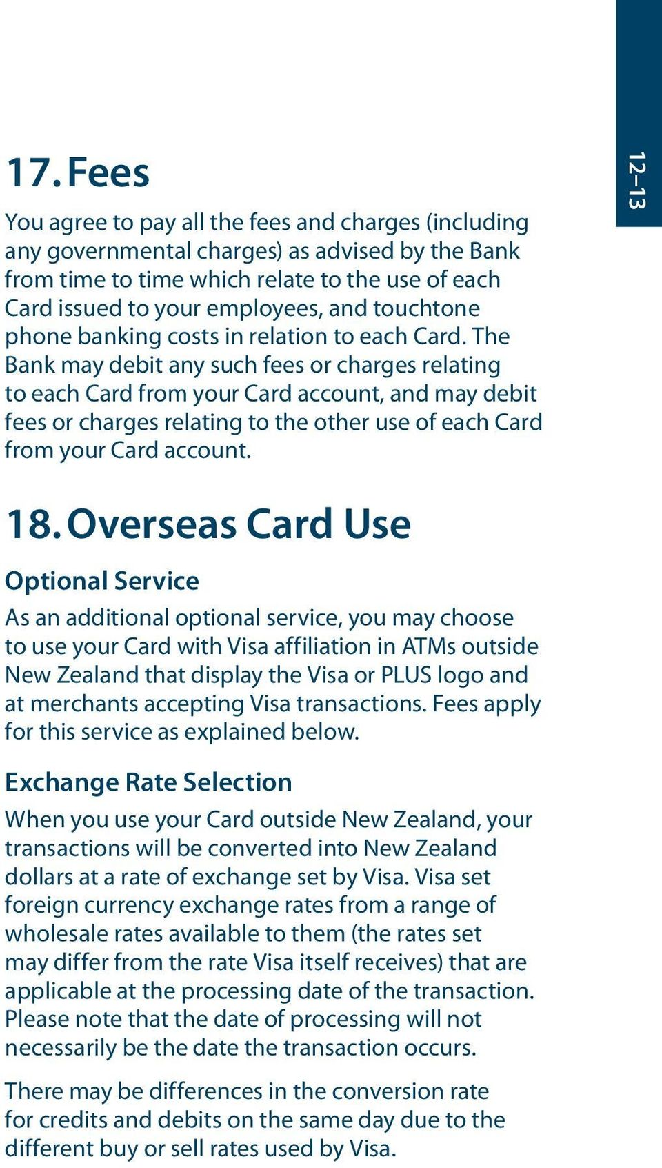 The Bank may debit any such fees or charges relating to each Card from your Card account, and may debit fees or charges relating to the other use of each Card from your Card account. 12 13 18.