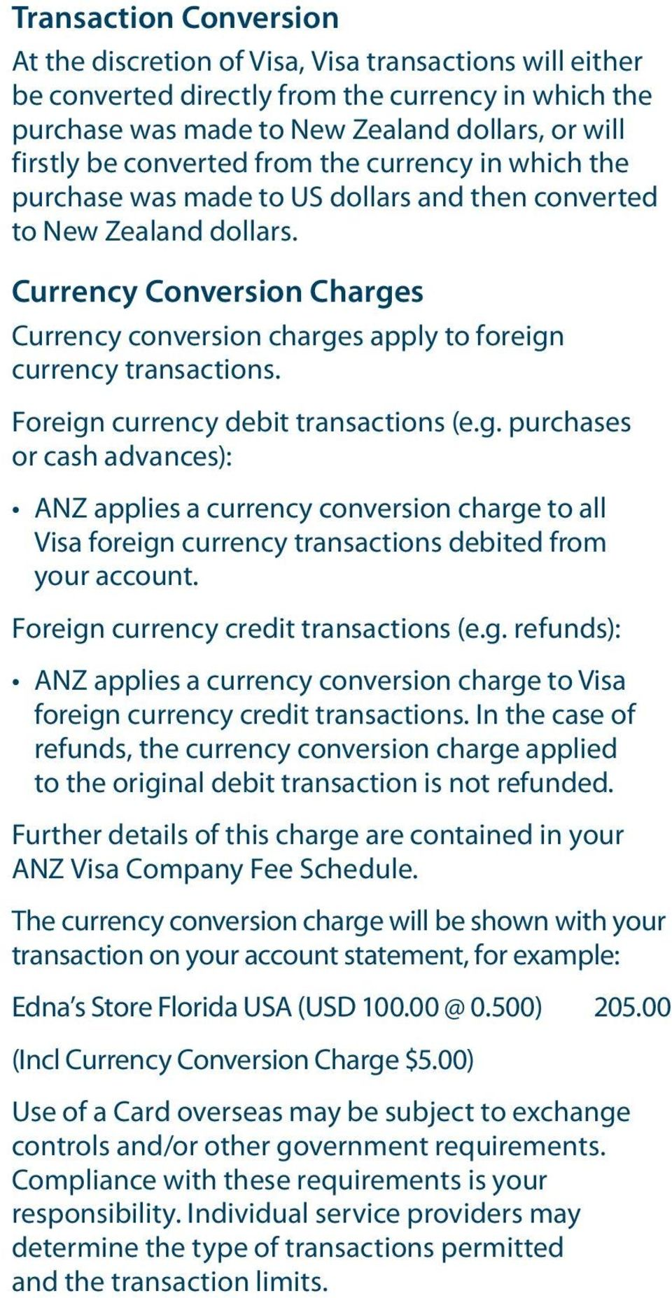 Currency Conversion Charges Currency conversion charges apply to foreign currency transactions. Foreign currency debit transactions (e.g. purchases or cash advances): ANZ applies a currency conversion charge to all Visa foreign currency transactions debited from your account.