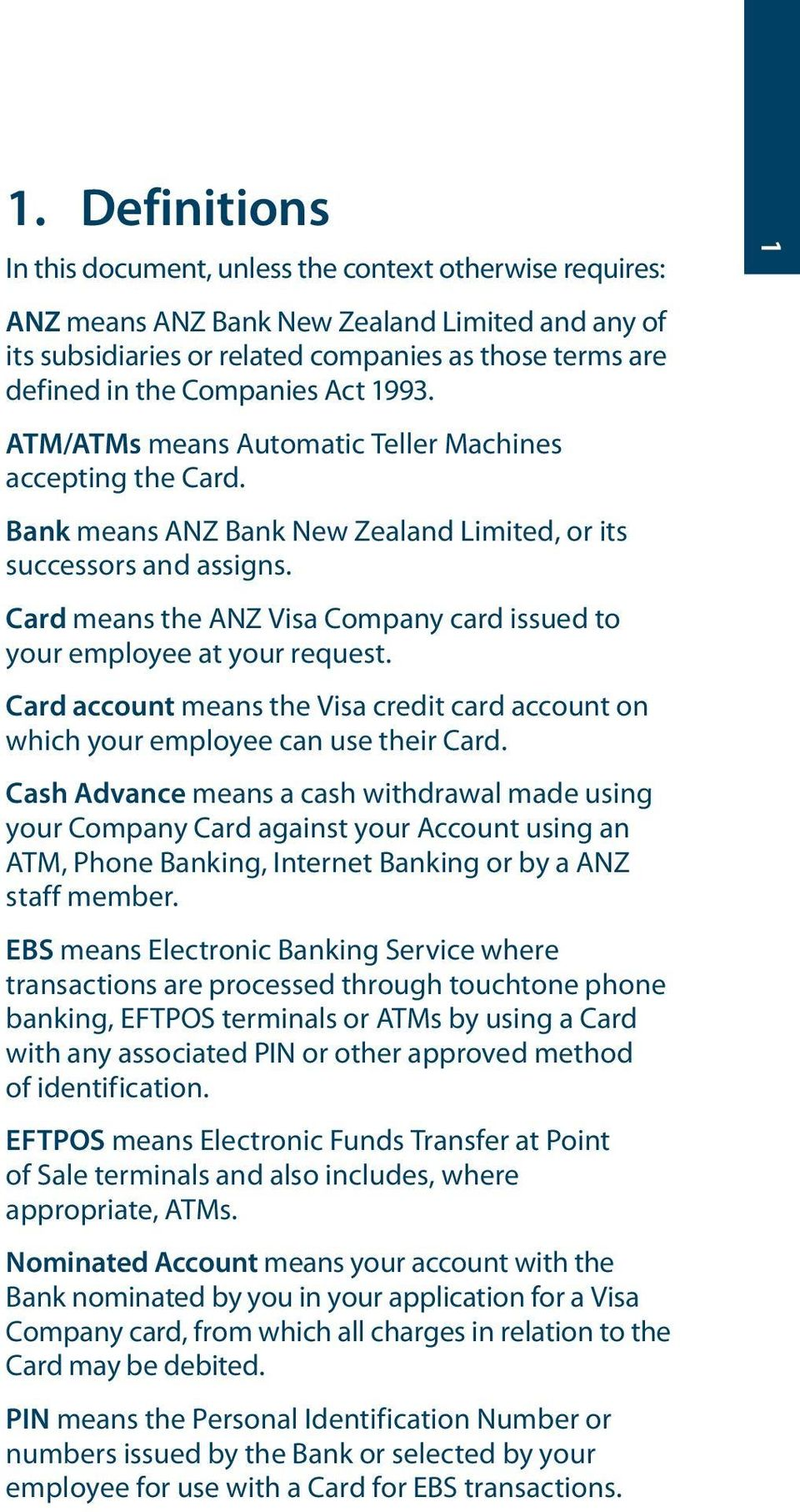 Card means the ANZ Visa Company card issued to your employee at your request. Card account means the Visa credit card account on which your employee can use their Card.