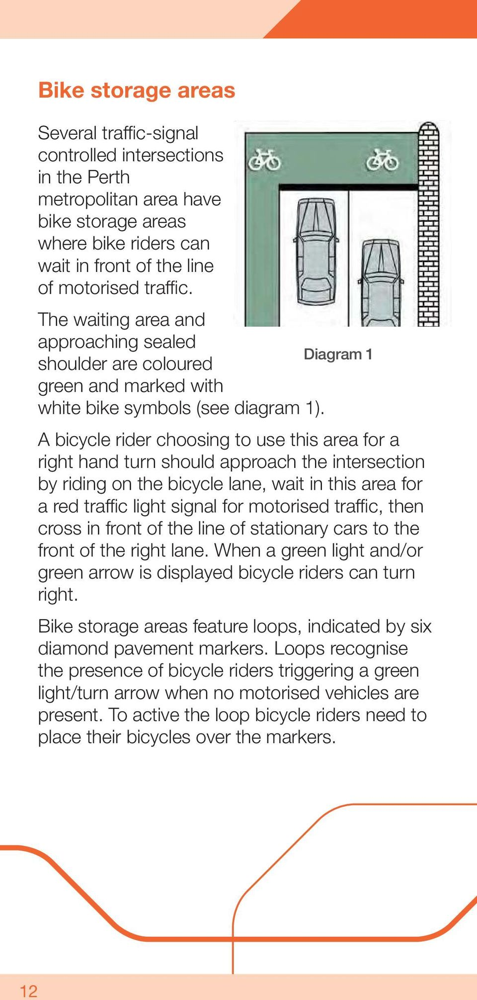 A bicycle rider choosing to use this area for a right hand turn should approach the intersection by riding on the bicycle lane, wait in this area for a red traffic light signal for motorised traffic,