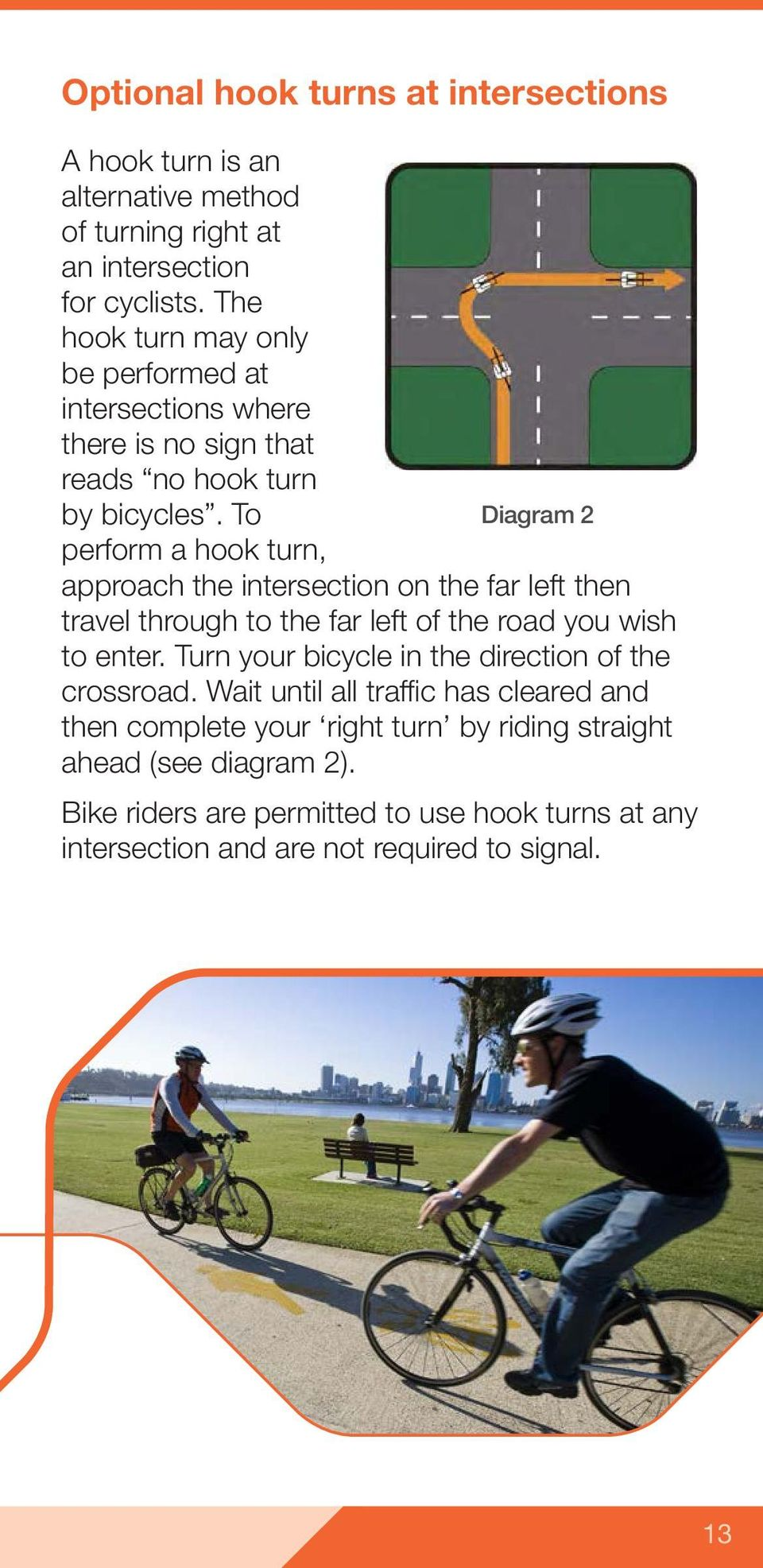 To Diagram 2 perform a hook turn, approach the intersection on the far left then travel through to the far left of the road you wish to enter.