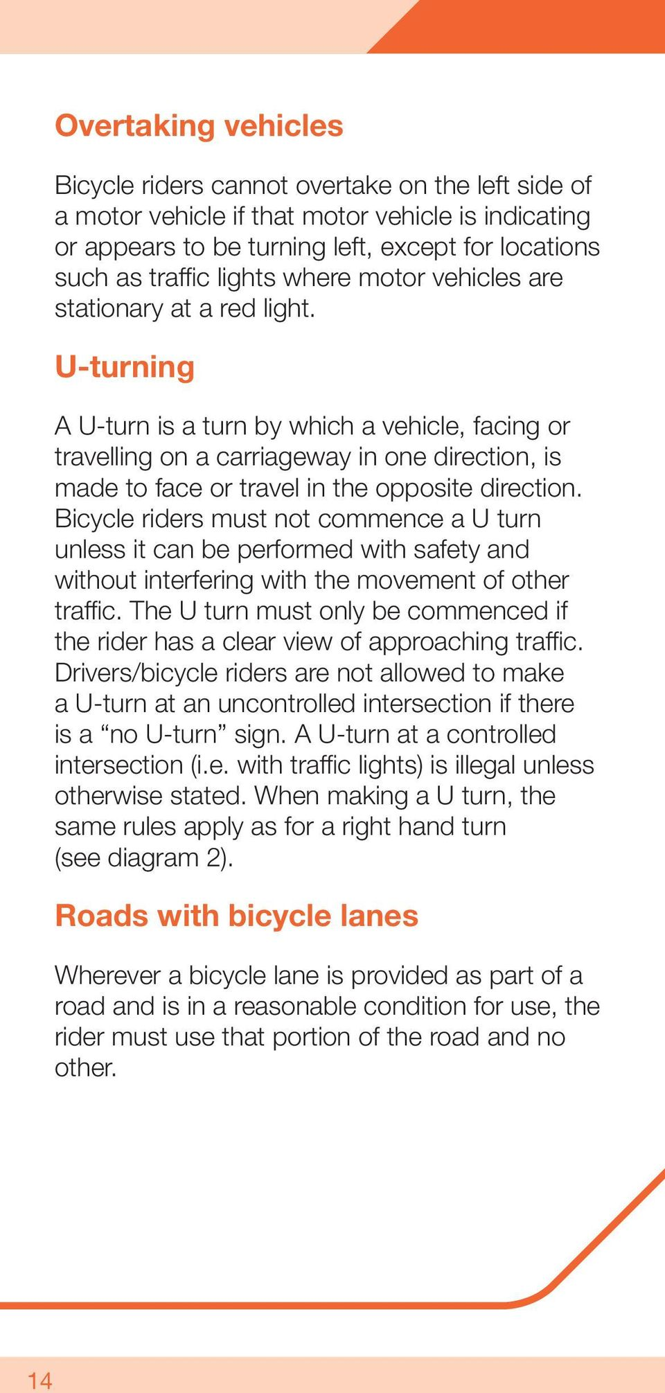 U-turning A U-turn is a turn by which a vehicle, facing or travelling on a carriageway in one direction, is made to face or travel in the opposite direction.