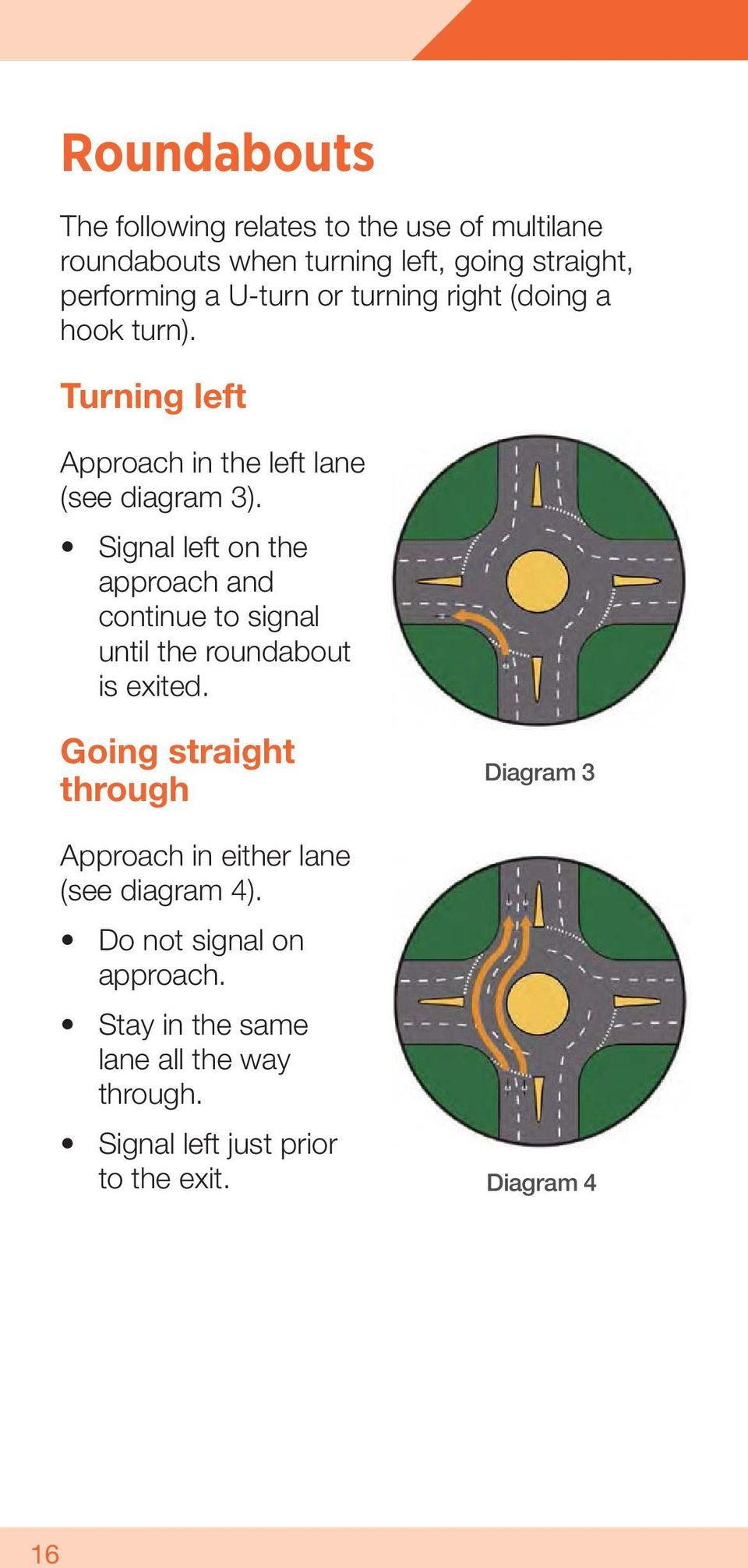 Signal left on the approach and continue to signal until the roundabout is exited.