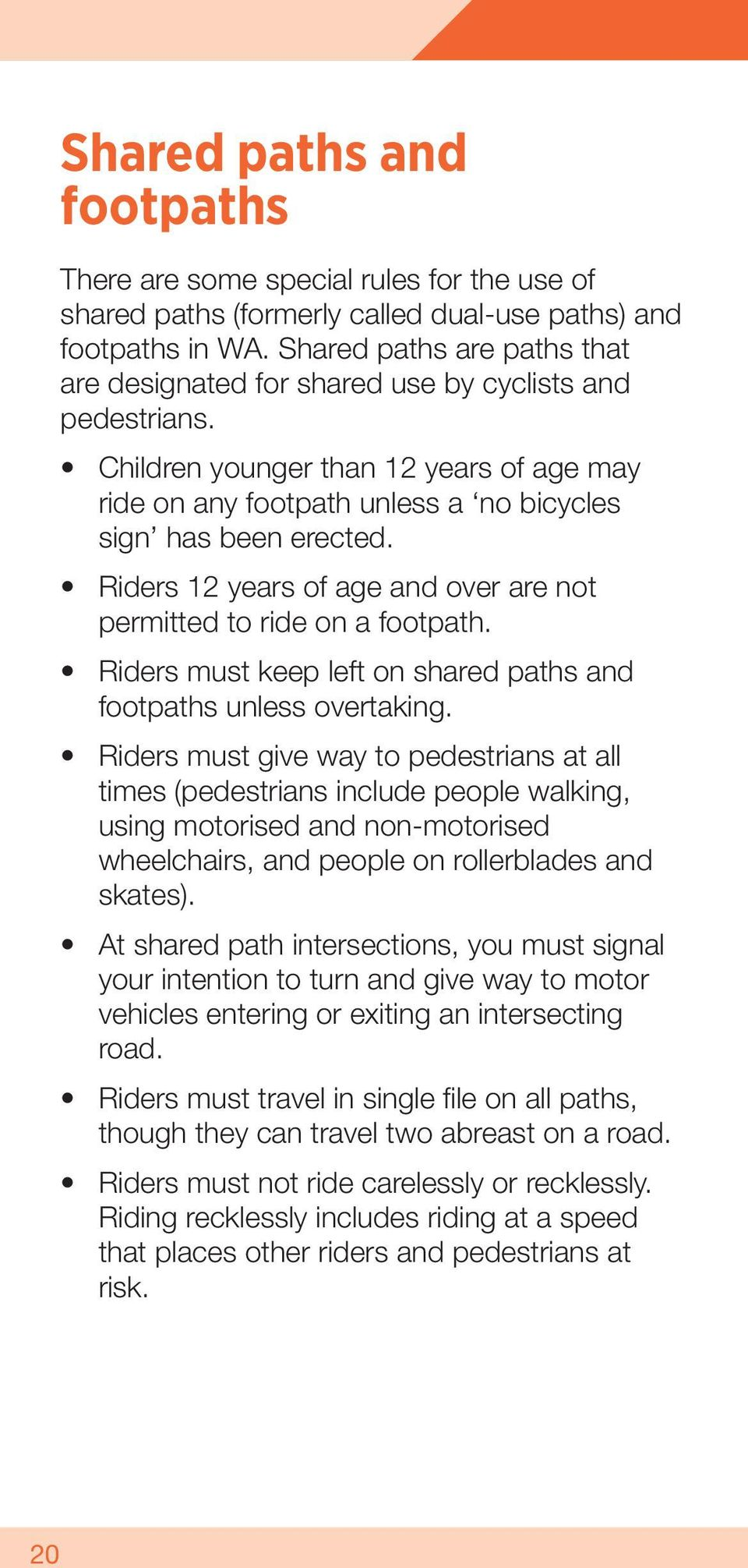 Riders 12 years of age and over are not permitted to ride on a footpath. Riders must keep left on shared paths and footpaths unless overtaking.