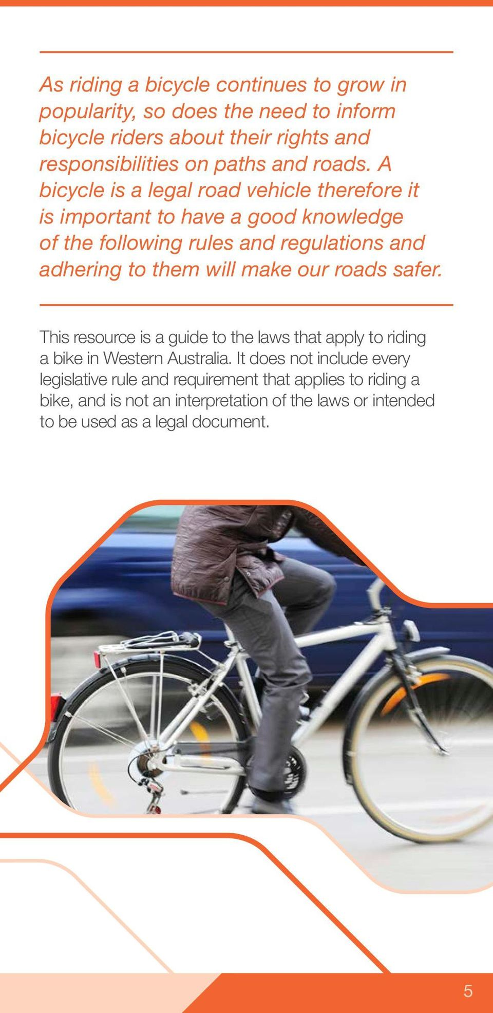 A bicycle is a legal road vehicle therefore it is important to have a good knowledge of the following rules and regulations and adhering to them