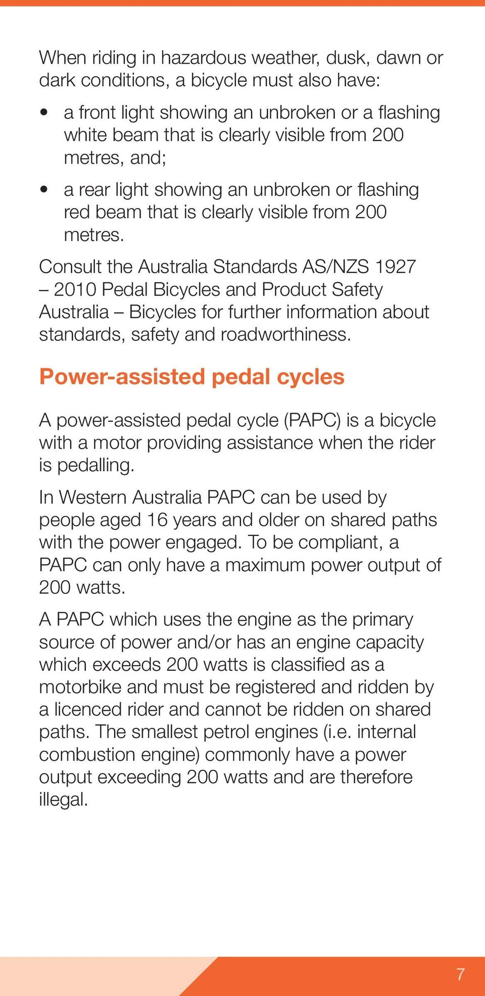 Consult the Australia Standards AS/NZS 1927 2010 Pedal Bicycles and Product Safety Australia Bicycles for further information about standards, safety and roadworthiness.