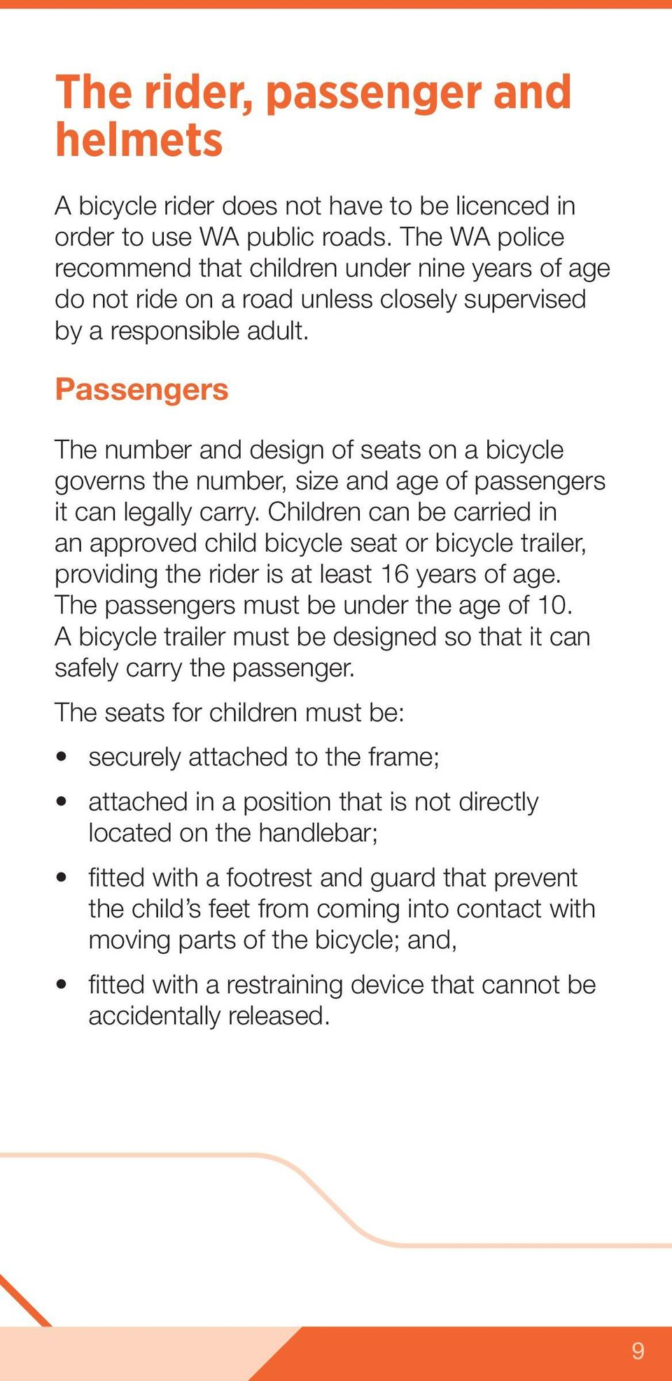 Passengers The number and design of seats on a bicycle governs the number, size and age of passengers it can legally carry.