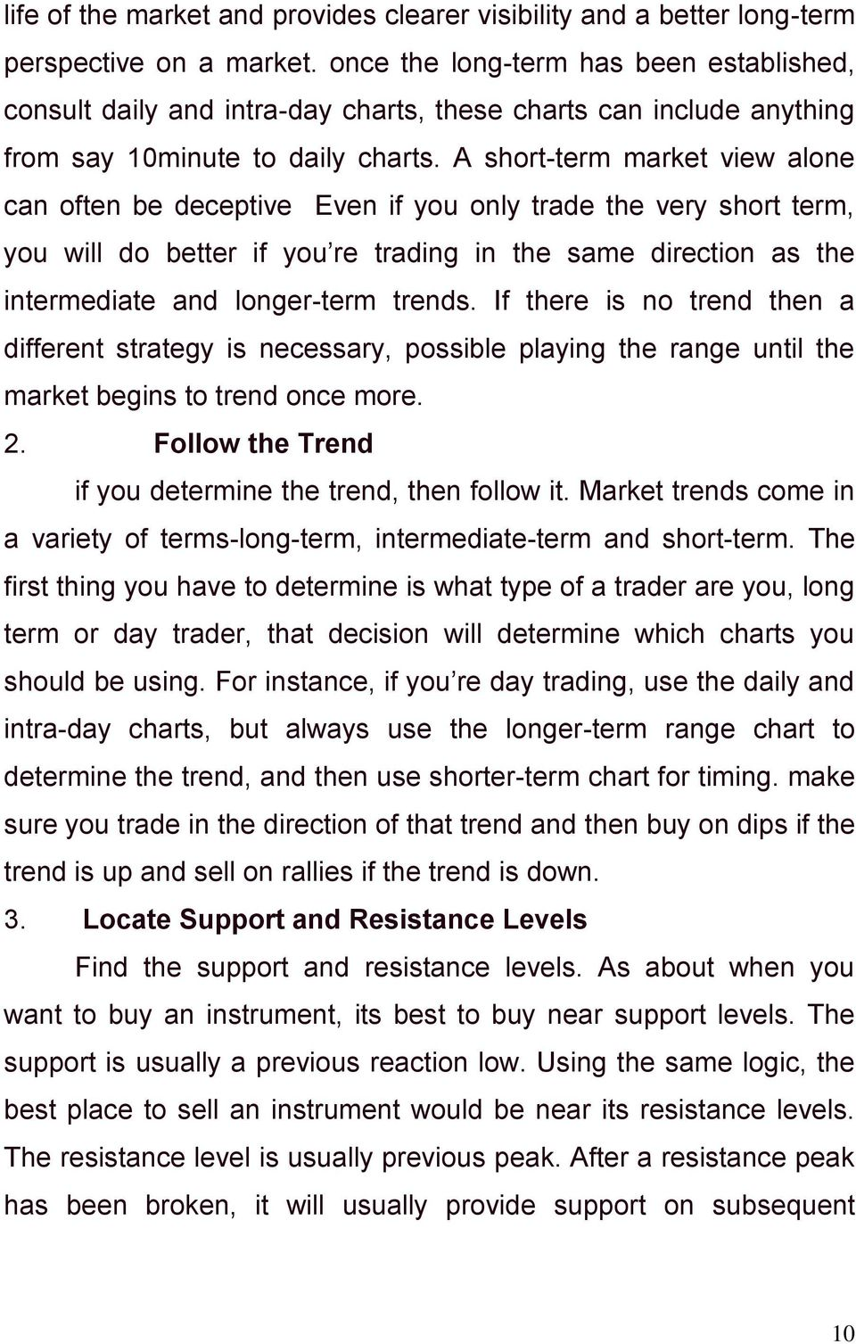 A short-term market view alone can often be deceptive Even if you only trade the very short term, you will do better if you re trading in the same direction as the intermediate and longer-term trends.