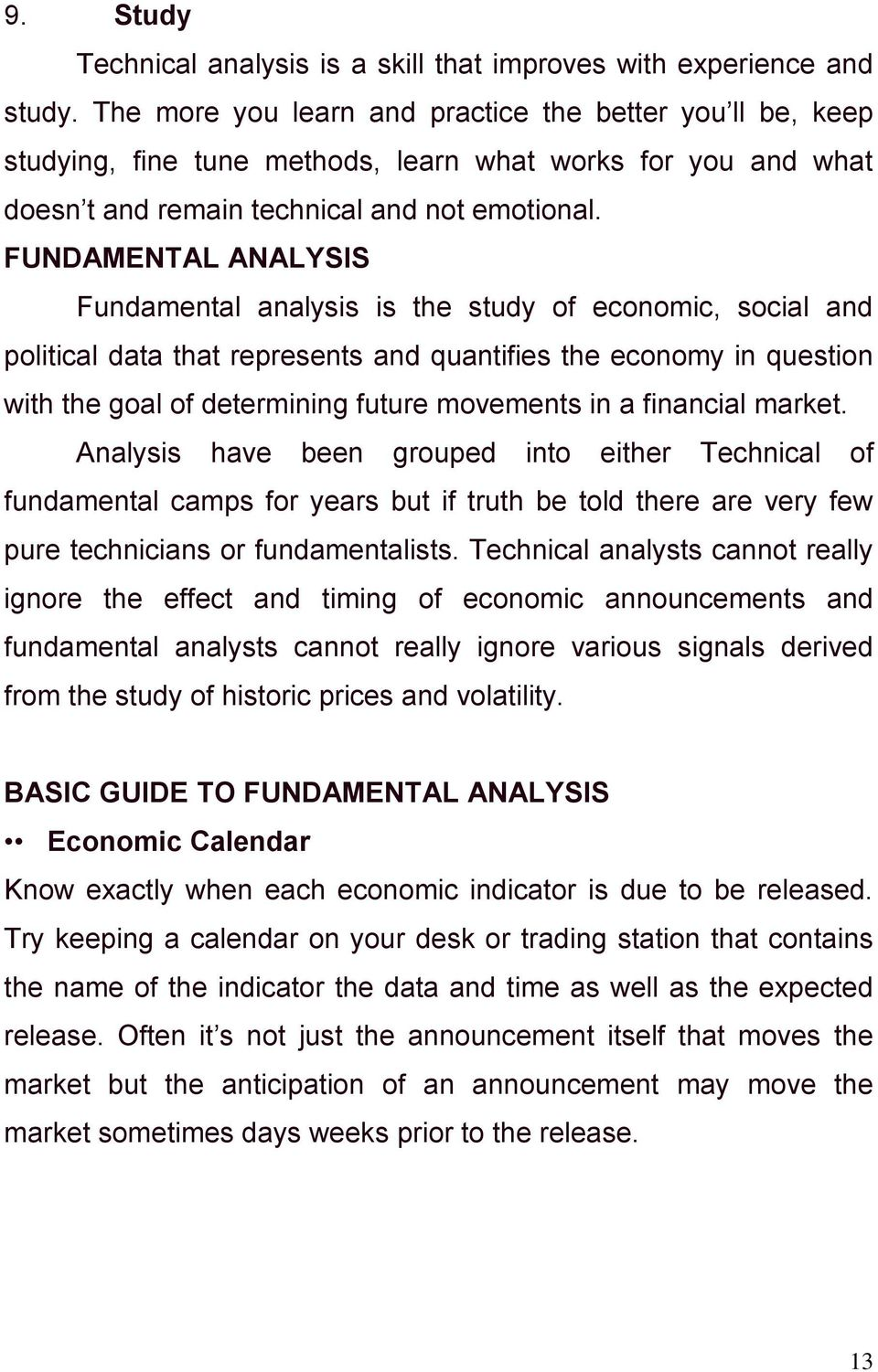 FUNDAMENTAL ANALYSIS Fundamental analysis is the study of economic, social and political data that represents and quantifies the economy in question with the goal of determining future movements in a