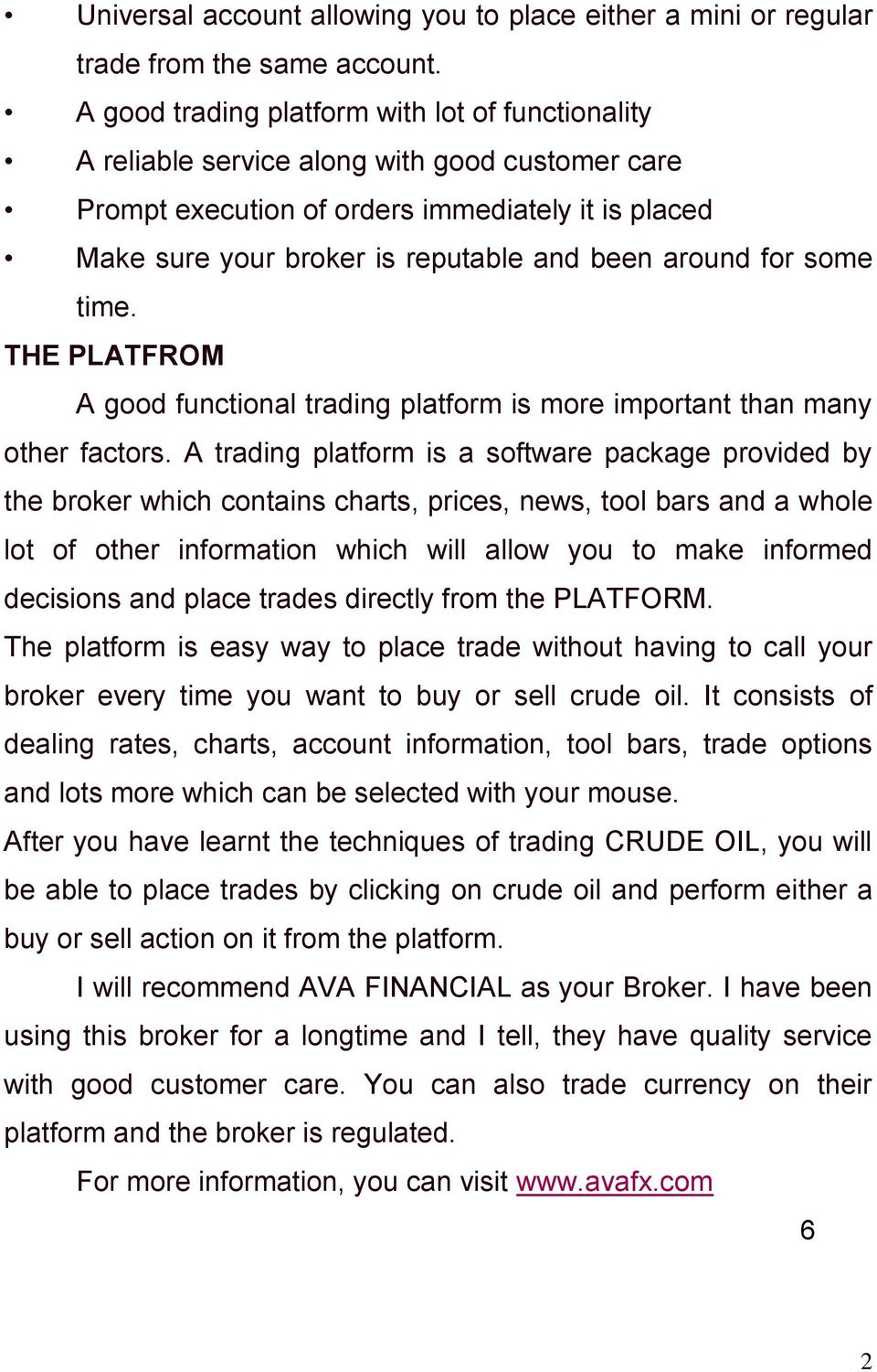 around for some time. THE PLATFROM A good functional trading platform is more important than many other factors.