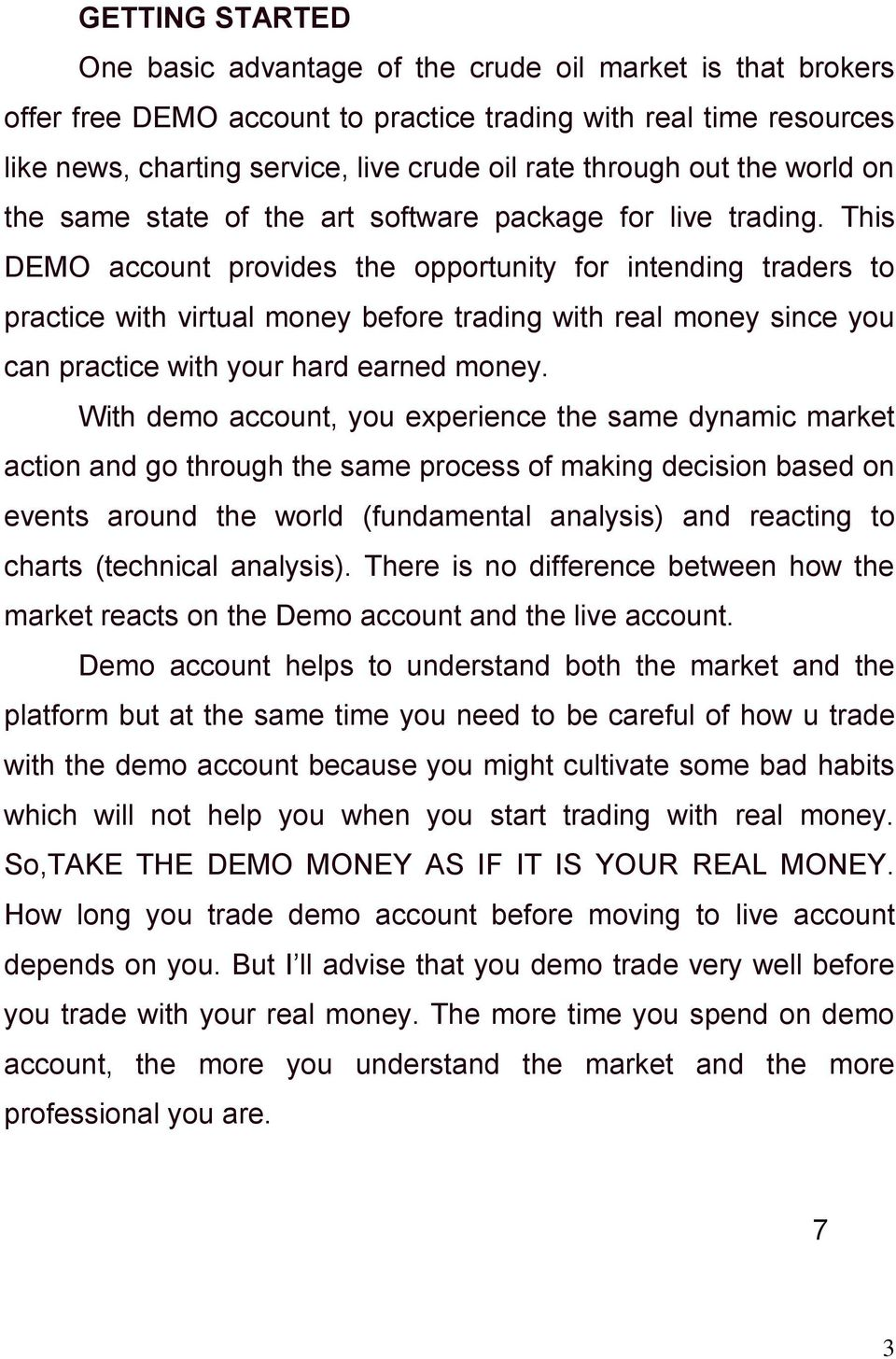 This DEMO account provides the opportunity for intending traders to practice with virtual money before trading with real money since you can practice with your hard earned money.