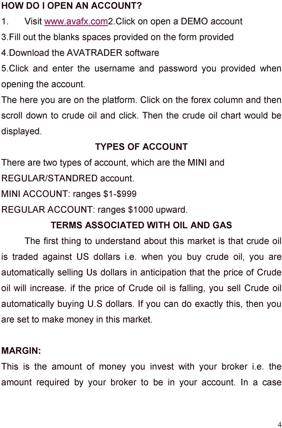Then the crude oil chart would be displayed. TYPES OF ACCOUNT There are two types of account, which are the MINI and REGULAR/STANDRED account.