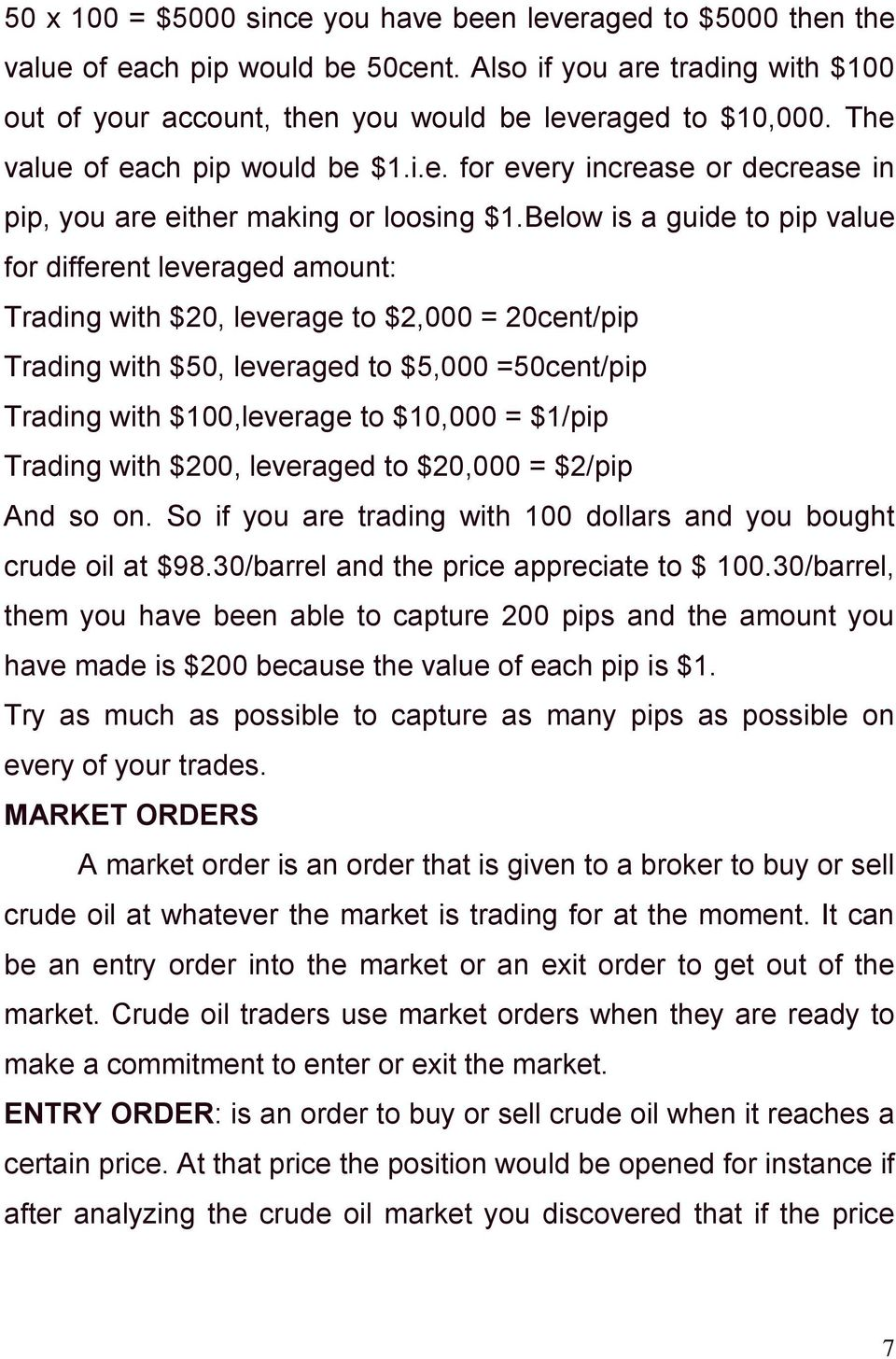 Below is a guide to pip value for different leveraged amount: Trading with $20, leverage to $2,000 = 20cent/pip Trading with $50, leveraged to $5,000 =50cent/pip Trading with $100,leverage to $10,000