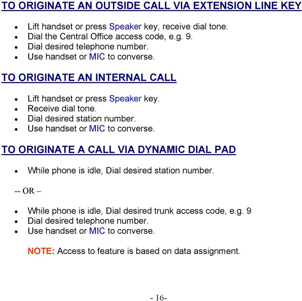 Dial desired station number. Use handset or MIC to converse. TO ORIGINATE A CALL VIA DYNAMIC DIAL PAD While phone is idle, Dial desired station number.