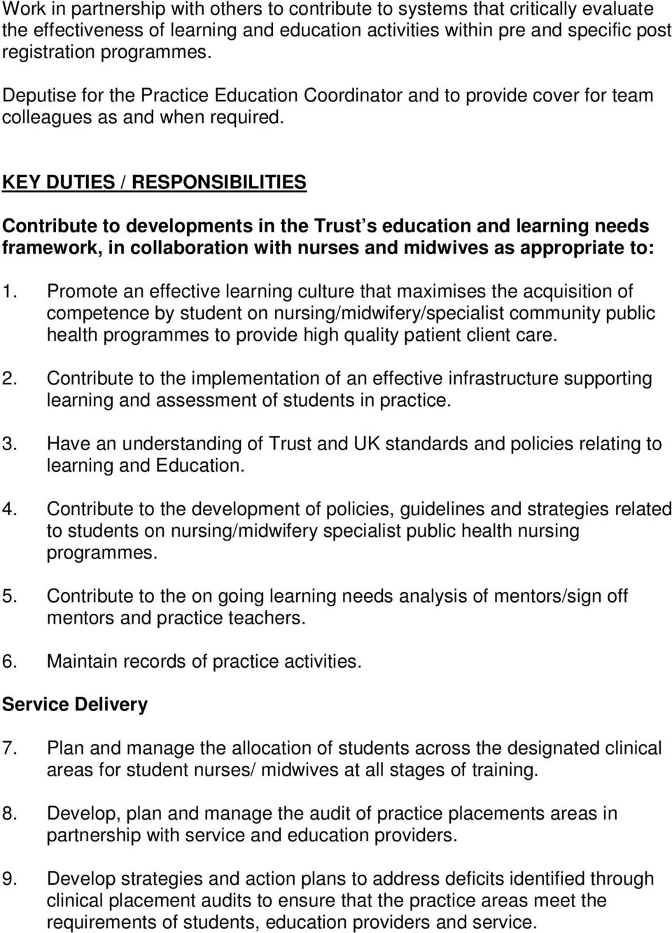 KEY DUTIES / RESPONSIBILITIES Contribute to developments in the Trust s education and learning needs framework, in collaboration with nurses and midwives as appropriate to: 1.