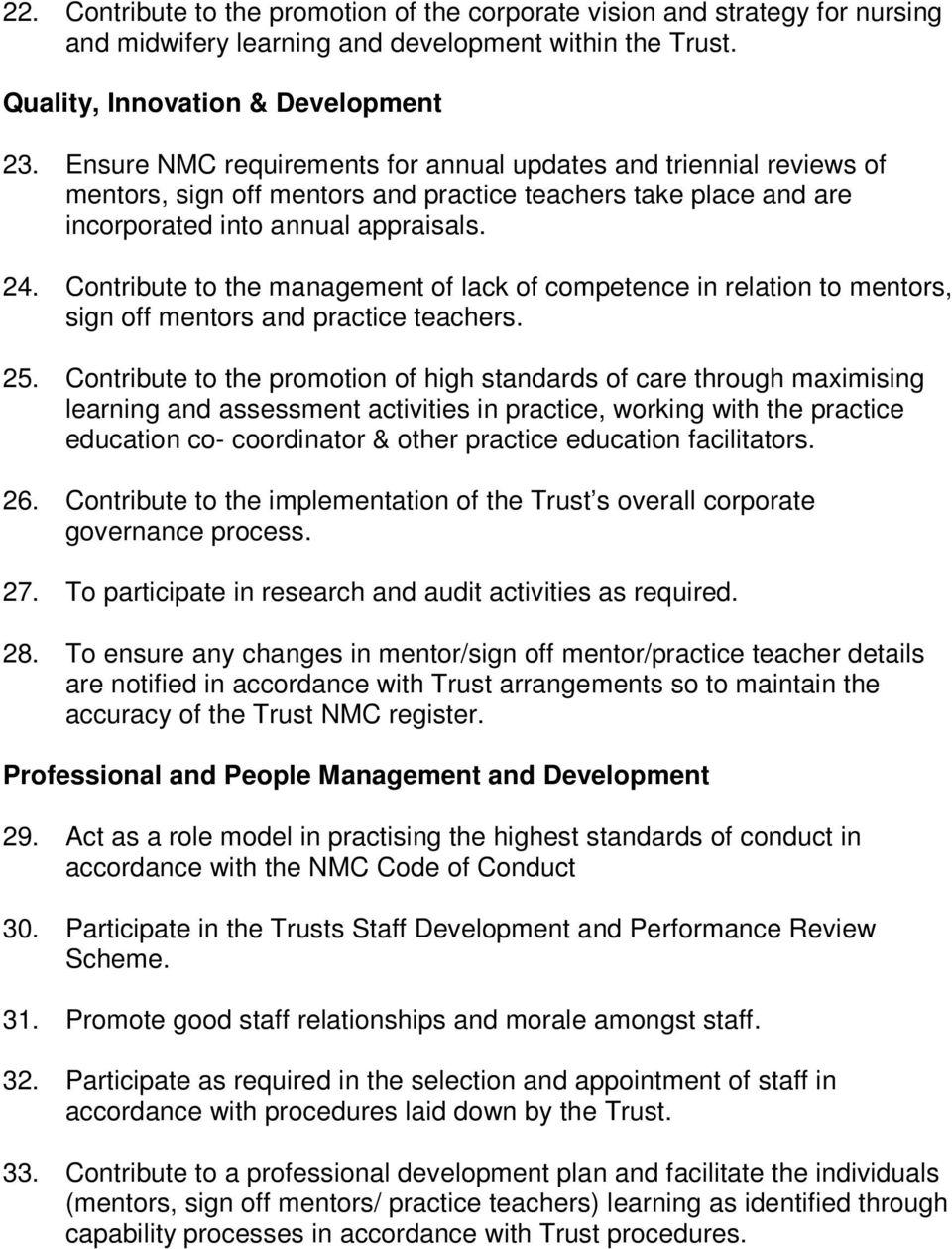 Contribute to the management of lack of competence in relation to mentors, sign off mentors and practice teachers. 25.