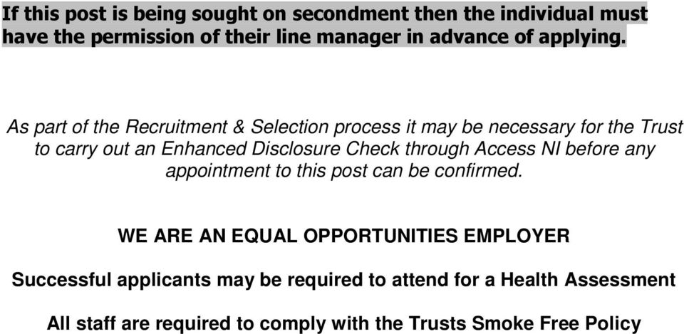 As part of the Recruitment & Selection process it may be necessary for the Trust to carry out an Enhanced Disclosure Check