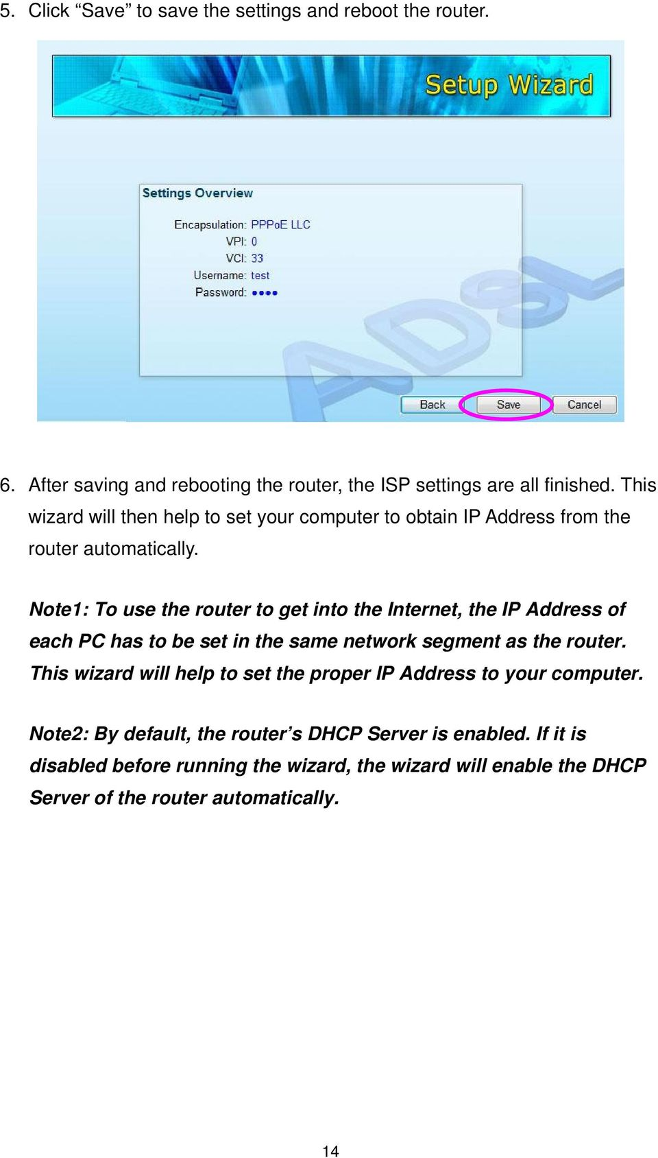 Note1: To use the router to get into the Internet, the IP Address of each PC has to be set in the same network segment as the router.