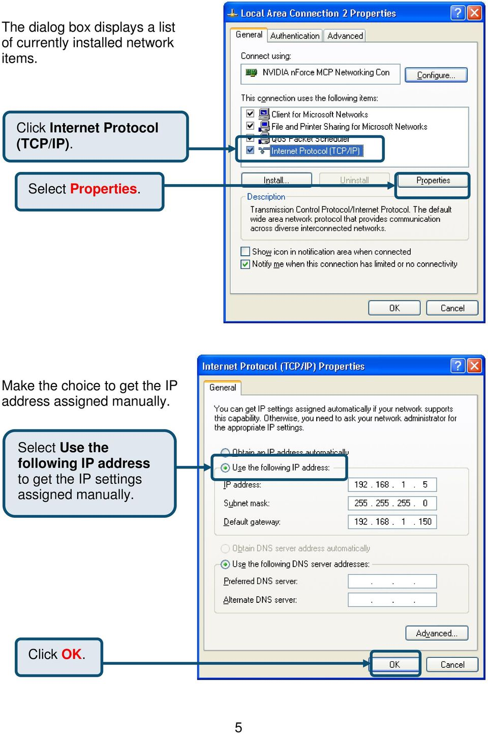 Make the choice to get the IP address assigned manually.