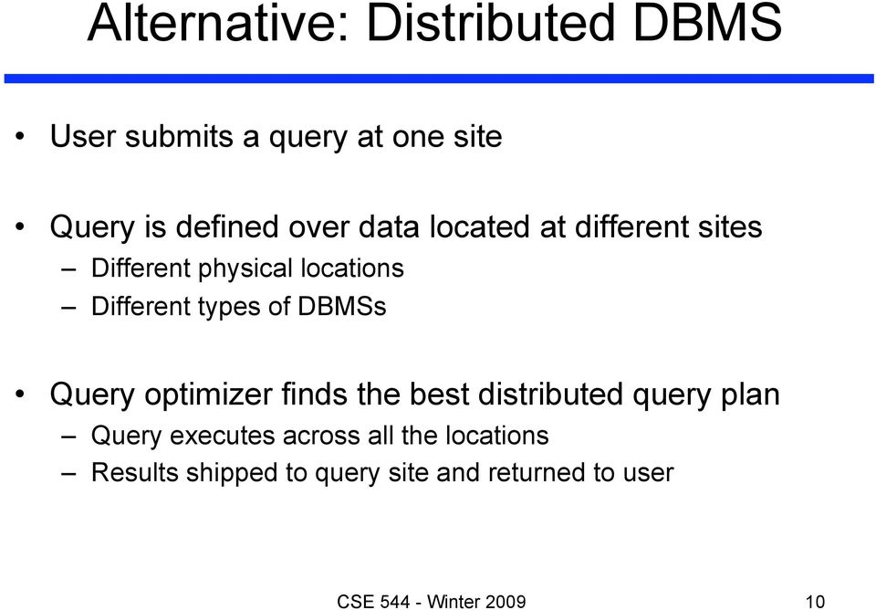 DBMSs Query optimizer finds the best distributed query plan Query executes across