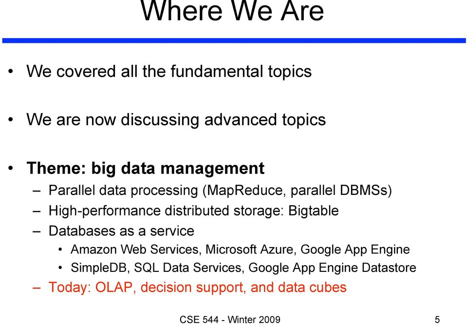 Bigtable Databases as a service Amazon Web Services, Microsoft Azure, Google App Engine SimpleDB, SQL