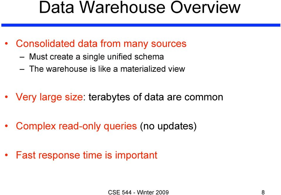 view Very large size: terabytes of data are common Complex read-only