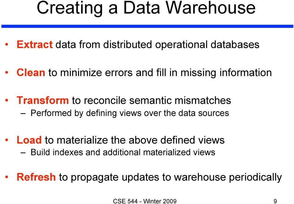 defining views over the data sources Load to materialize the above defined views Build indexes and