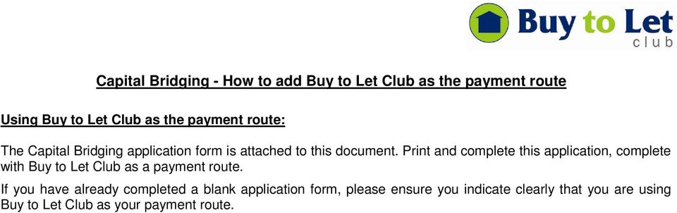 Print and complete this application, complete with Buy to Let Club as a payment route.